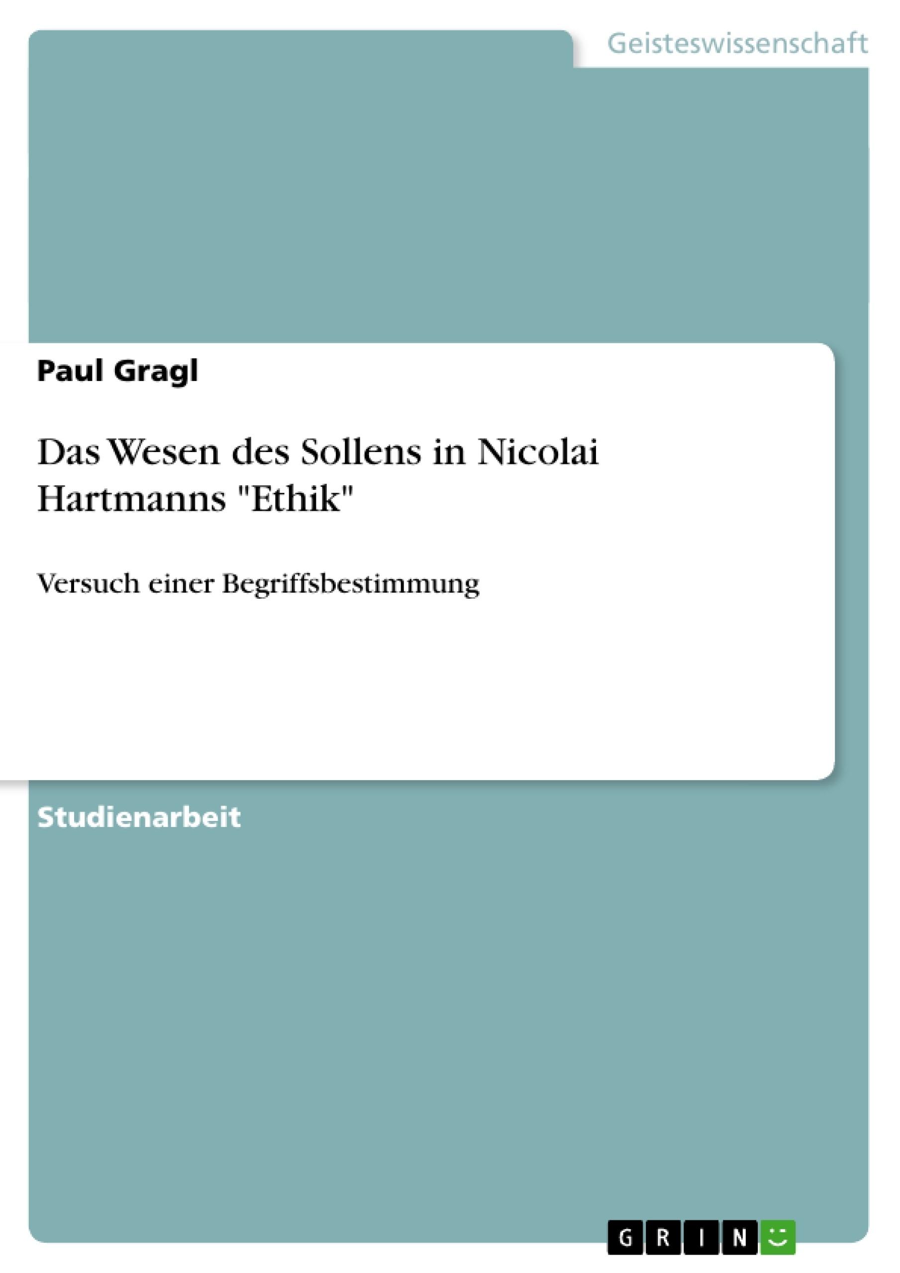 """Titel: Das Wesen des Sollens in Nicolai Hartmanns """"Ethik"""""""
