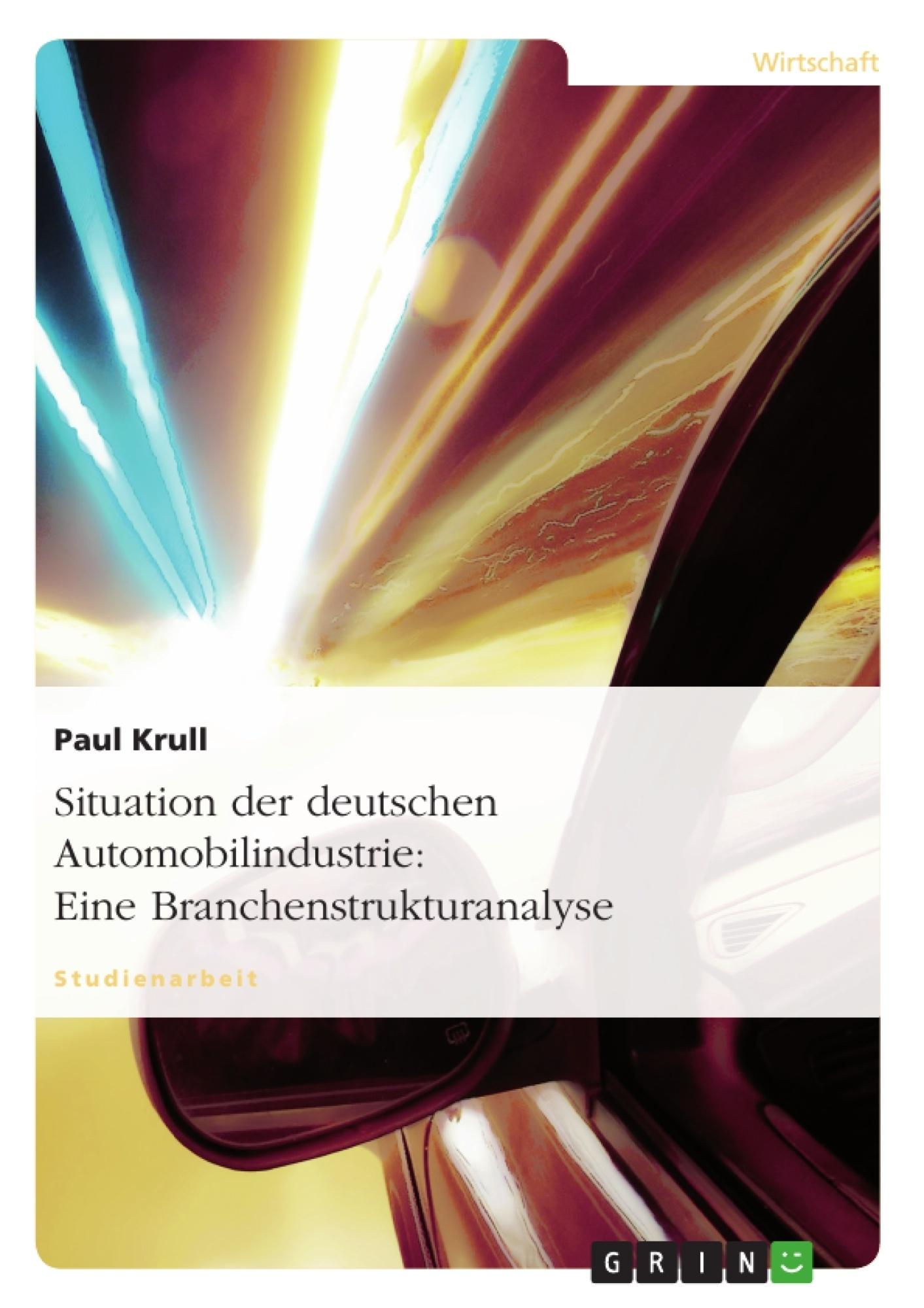 Titel: Situation der deutschen Automobilindustrie: Eine Branchenstrukturanalyse