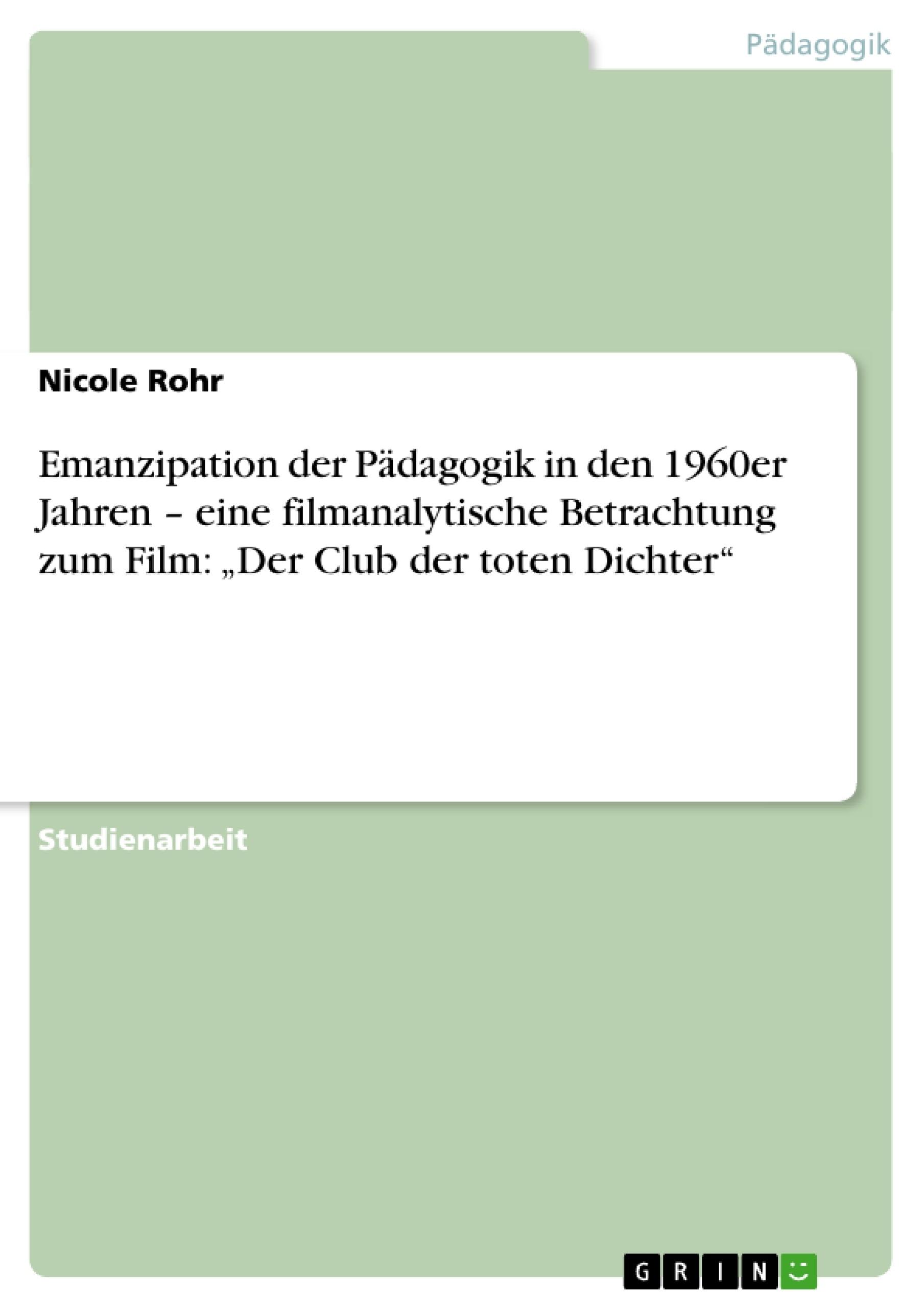 """Titel: Emanzipation der Pädagogik in den 1960er Jahren – eine filmanalytische Betrachtung zum Film: """"Der Club der toten Dichter"""""""