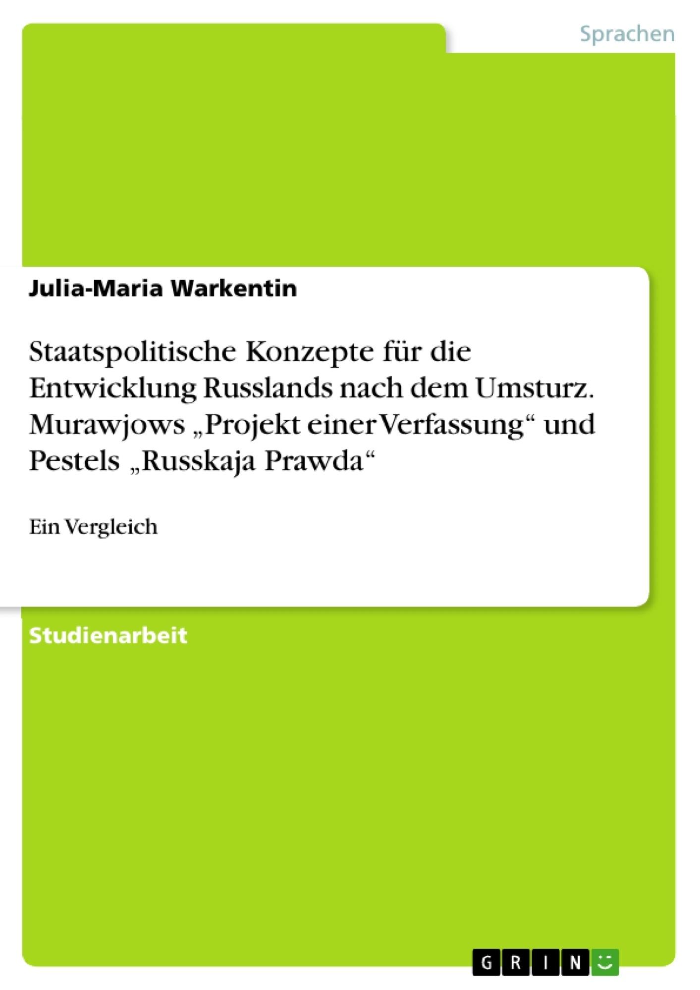 """Titel: Staatspolitische Konzepte für die Entwicklung Russlands nach dem Umsturz. Murawjows """"Projekt einer Verfassung"""" und Pestels """"Russkaja Prawda"""""""