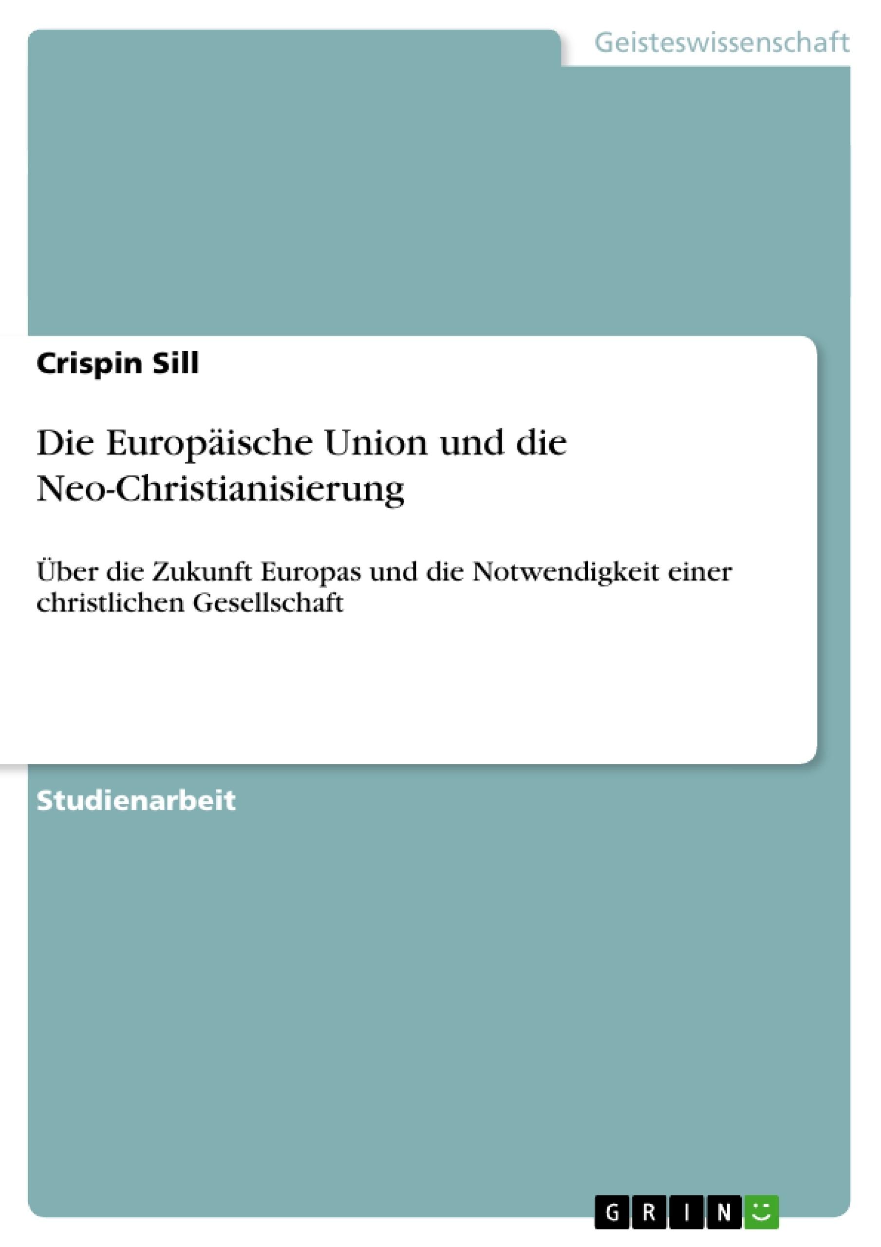 Titel: Die Europäische Union und die Neo-Christianisierung