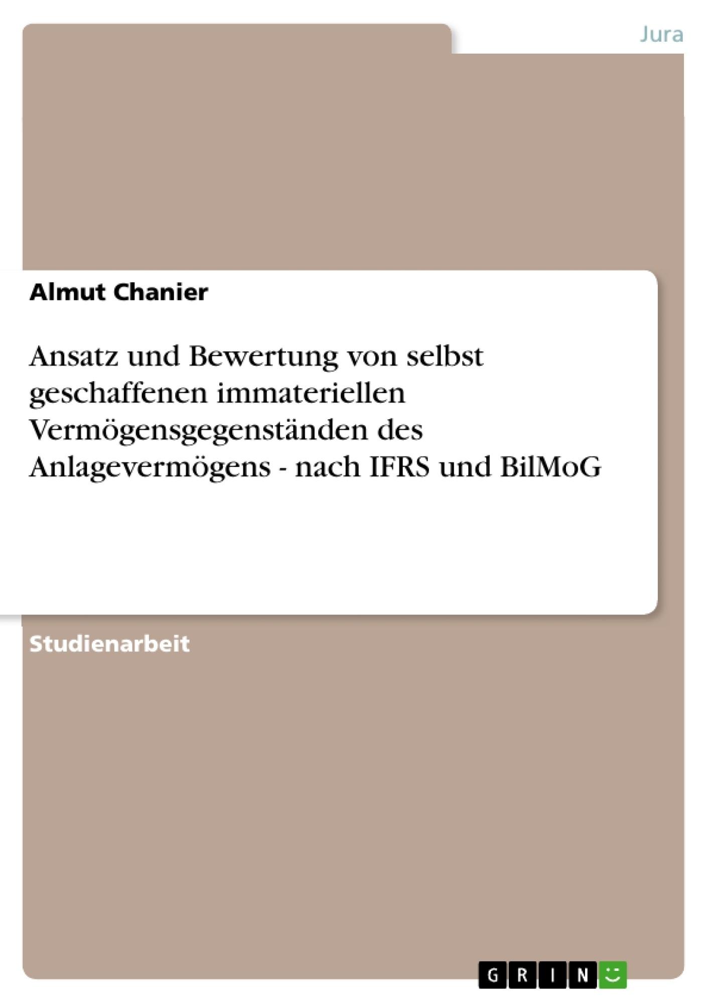 Titel: Ansatz und Bewertung von selbst geschaffenen immateriellen Vermögensgegenständen des Anlagevermögens - nach IFRS und BilMoG