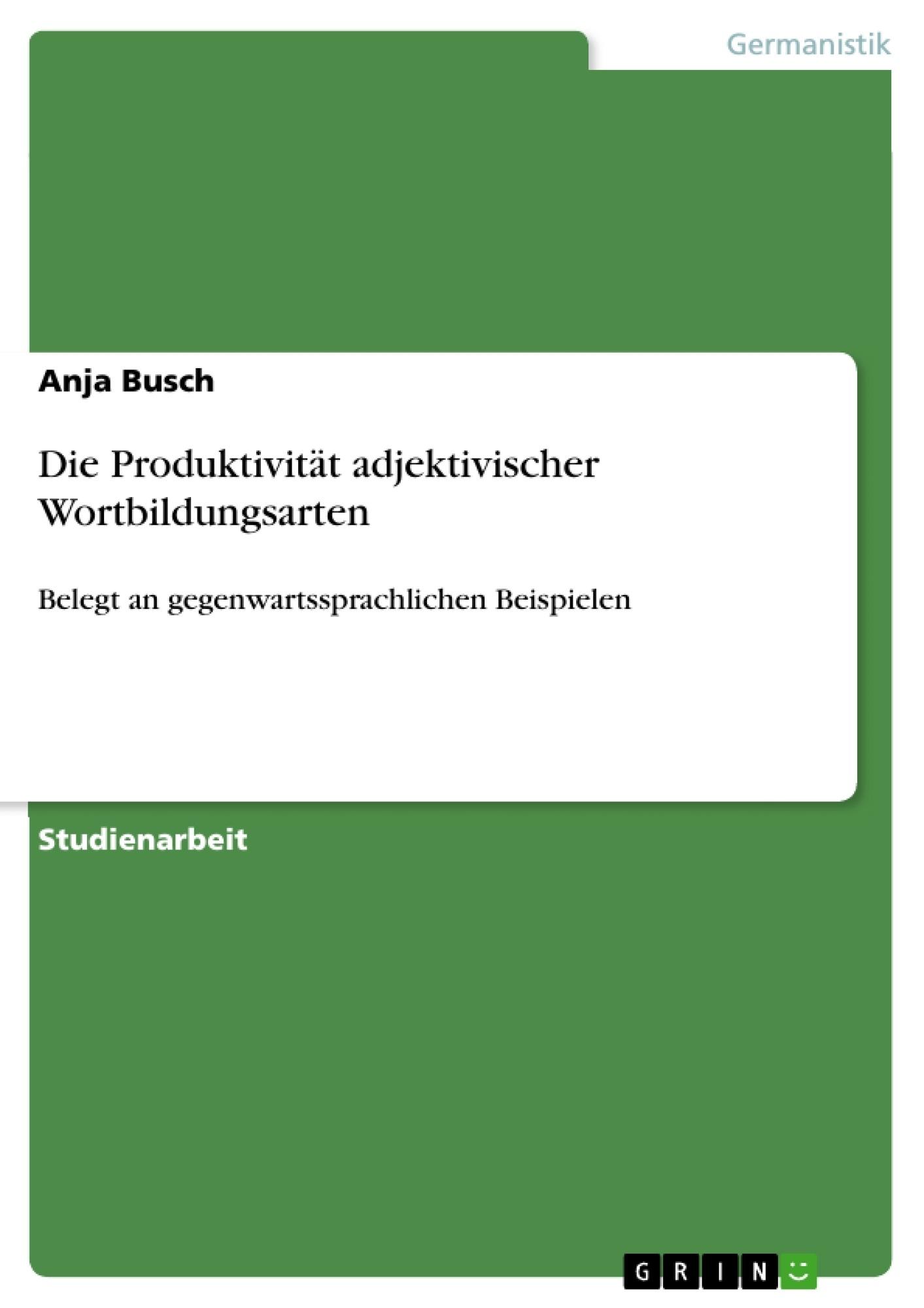 Titel: Die Produktivität adjektivischer Wortbildungsarten
