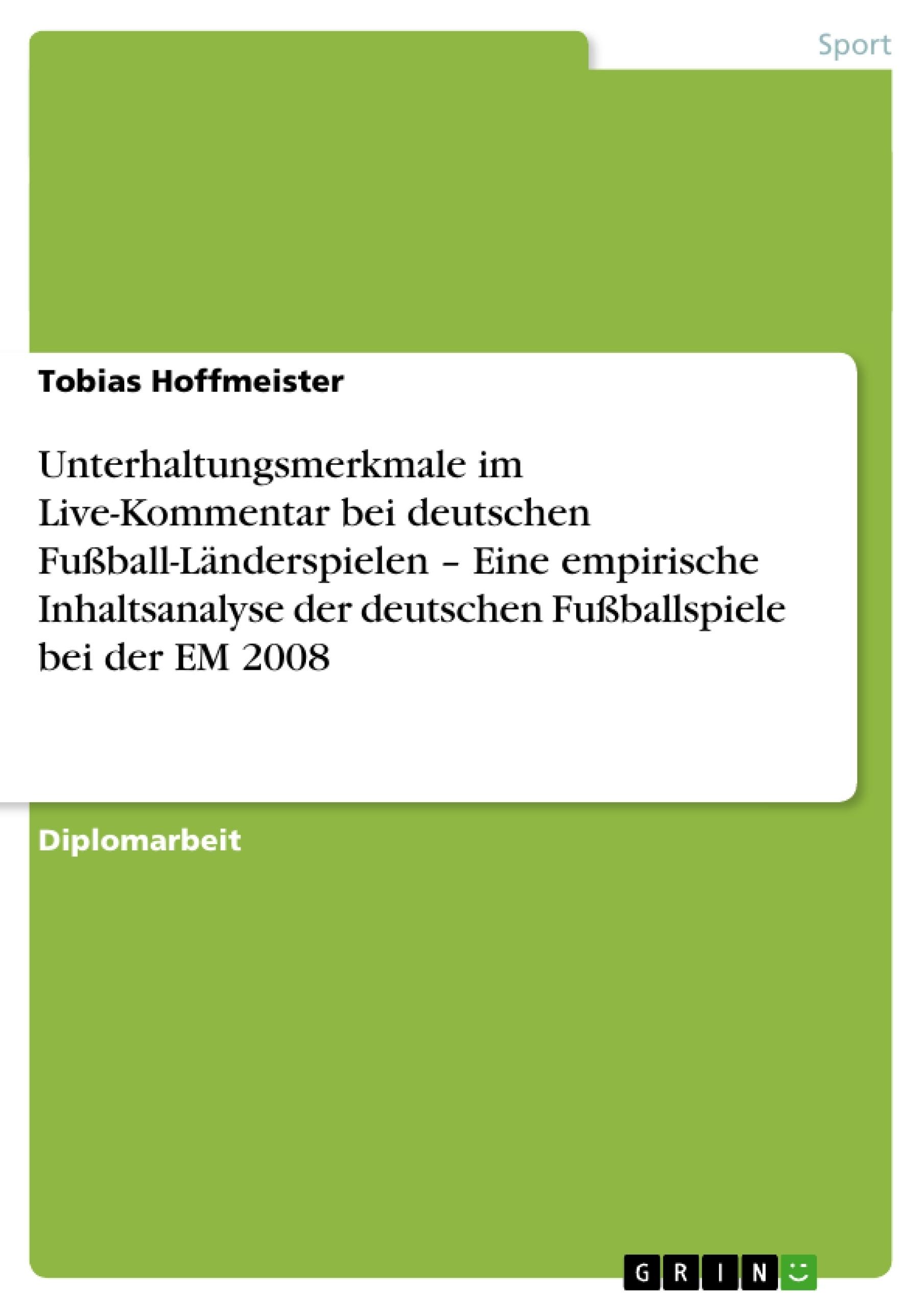Titel: Unterhaltungsmerkmale im Live-Kommentar bei deutschen Fußball-Länderspielen – Eine empirische Inhaltsanalyse der deutschen Fußballspiele bei der EM 2008