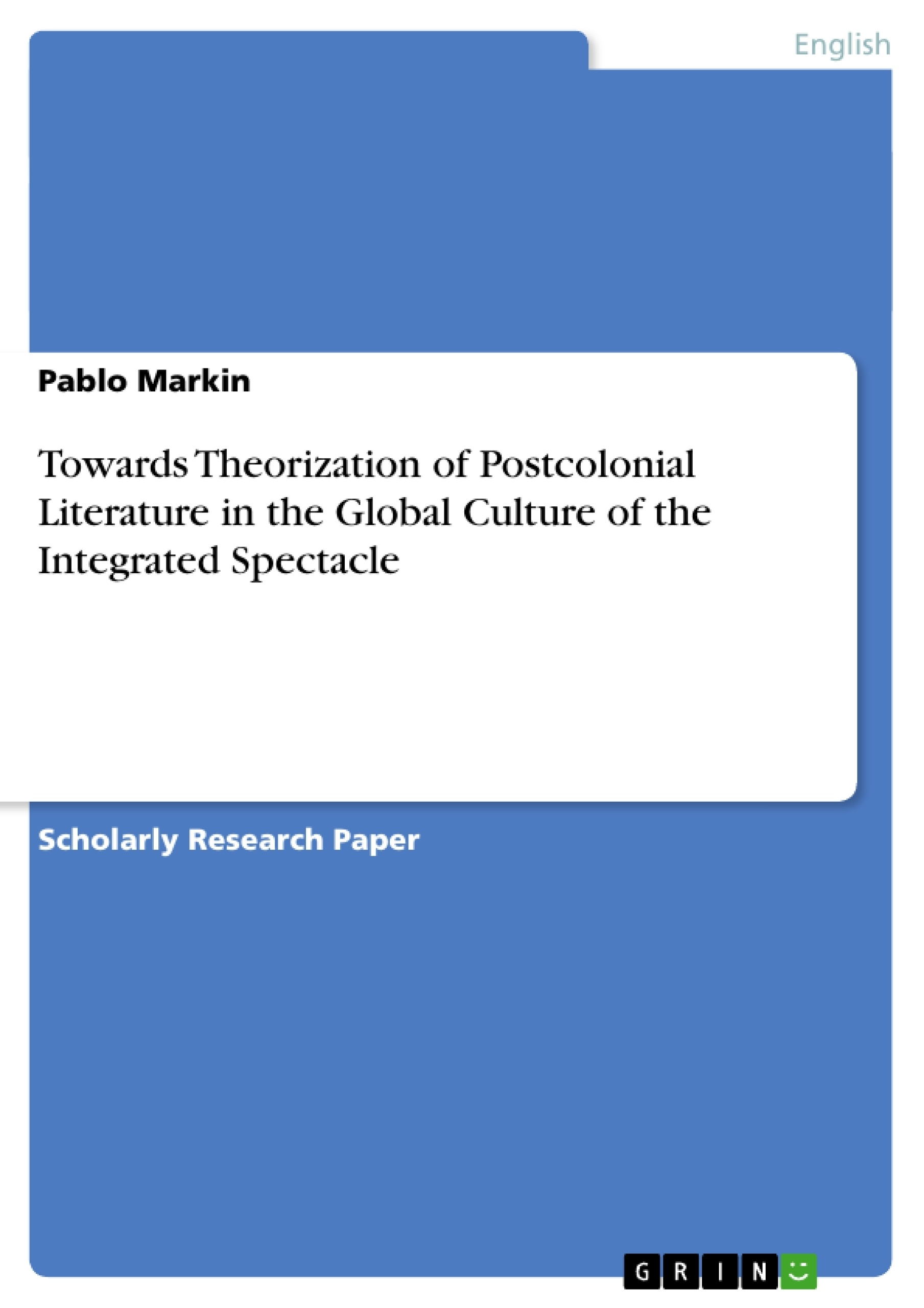Title: Towards Theorization of Postcolonial Literature in the Global Culture of the Integrated Spectacle