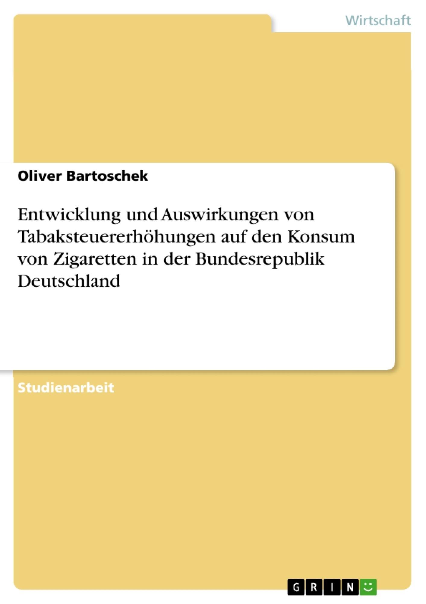 Titel: Entwicklung und Auswirkungen von Tabaksteuererhöhungen auf den Konsum von Zigaretten in der Bundesrepublik Deutschland
