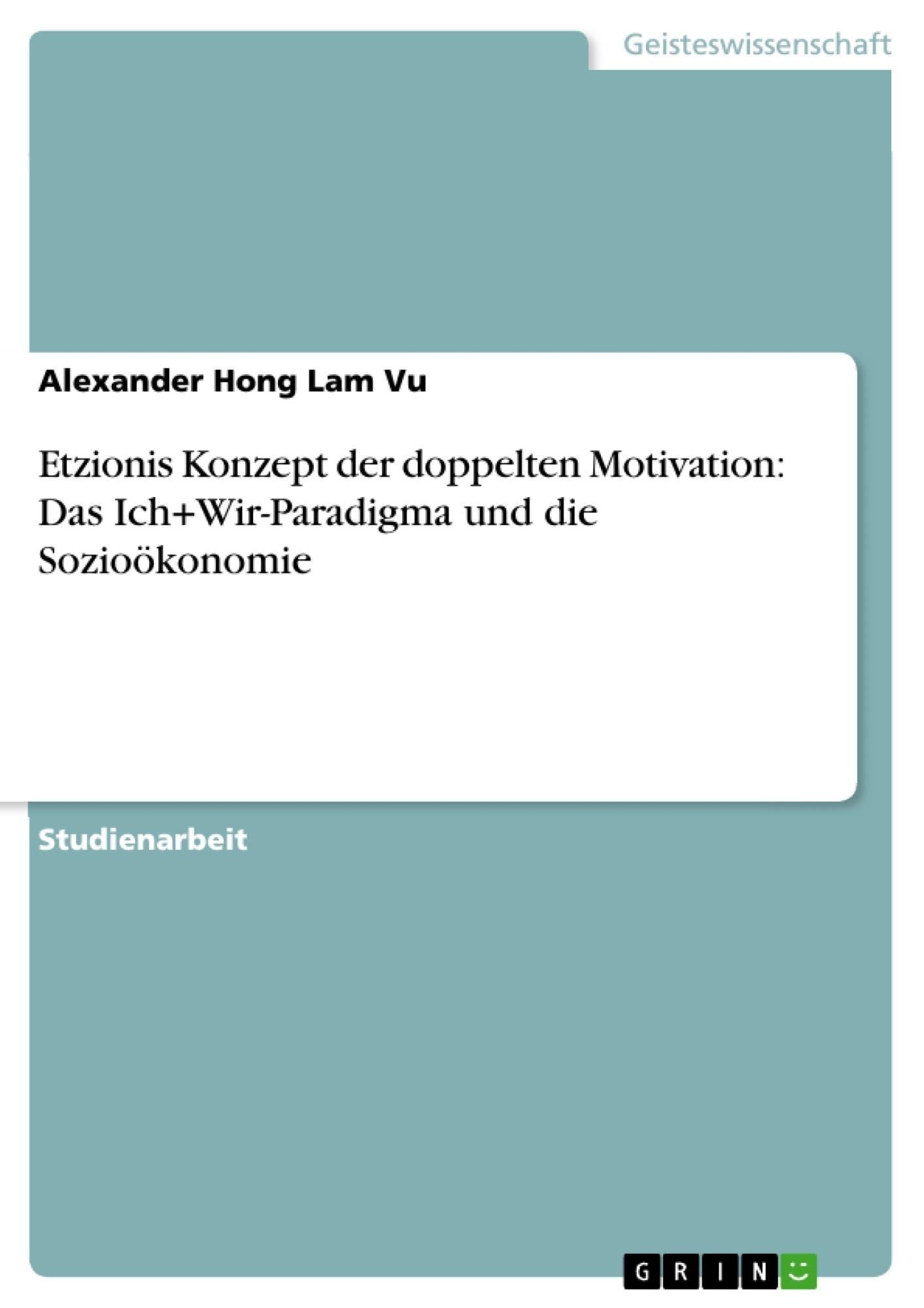 Titel: Etzionis Konzept der doppelten Motivation: Das Ich+Wir-Paradigma und die Sozioökonomie