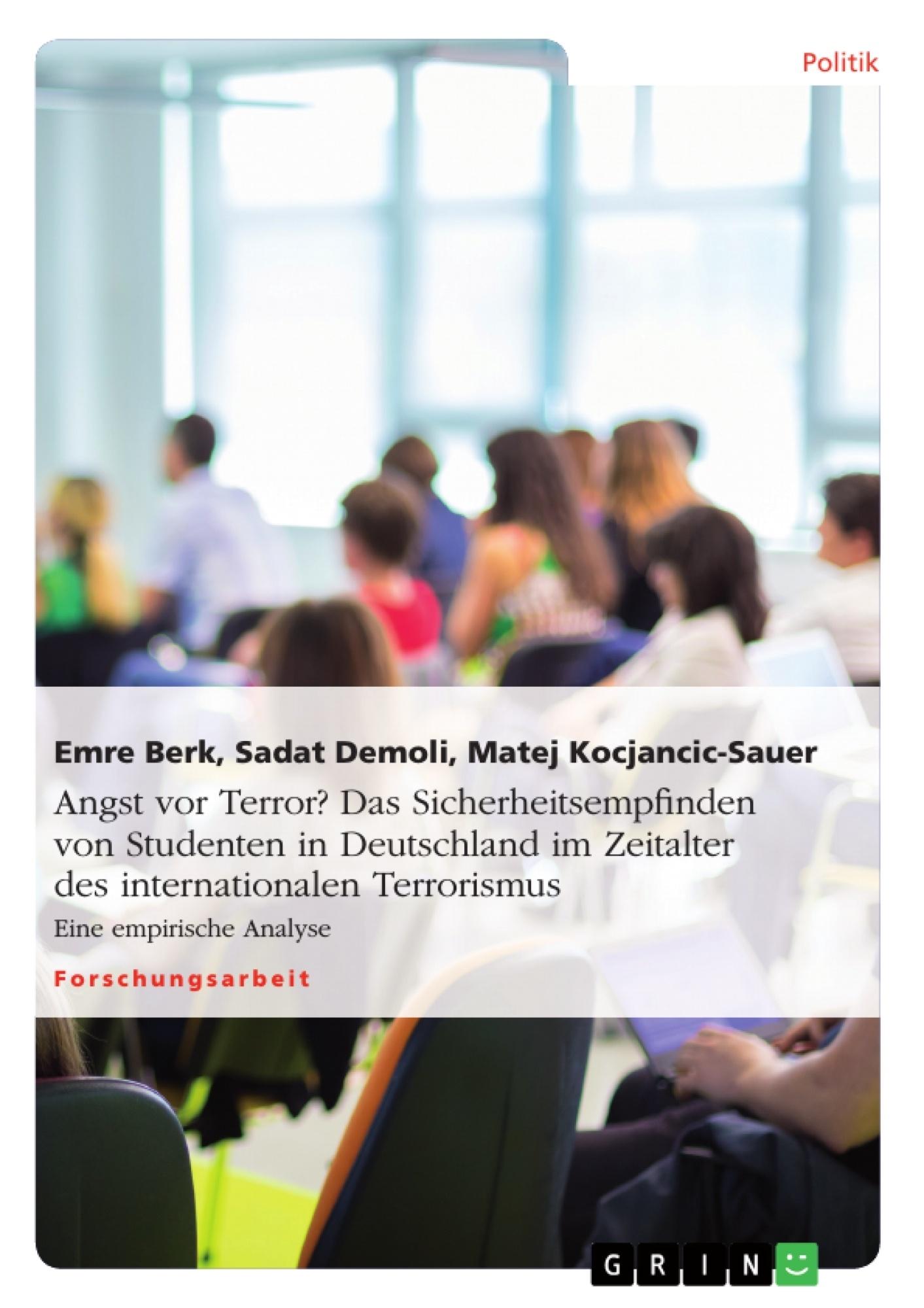 Titel: Angst vor Terror?  Das Sicherheitsempfinden von Studenten in Deutschland im Zeitalter des internationalen Terrorismus