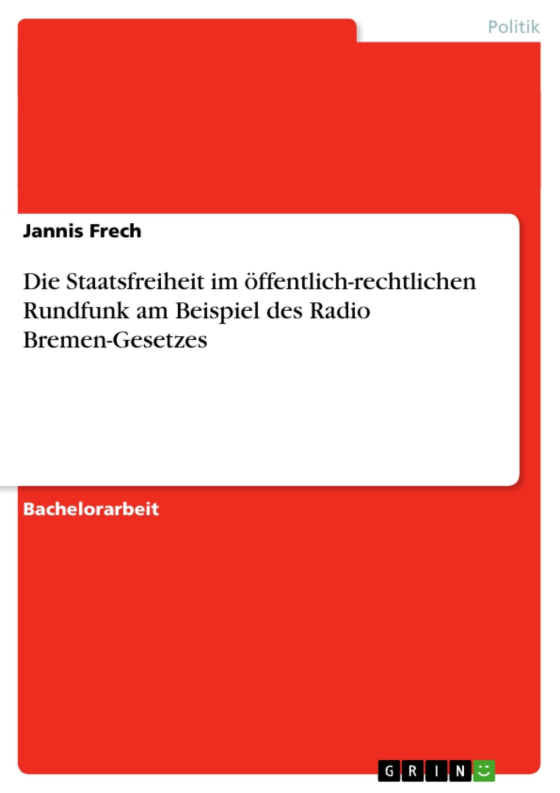 Titel: Die Staatsfreiheit im  öffentlich-rechtlichen Rundfunk  am Beispiel des Radio Bremen-Gesetzes