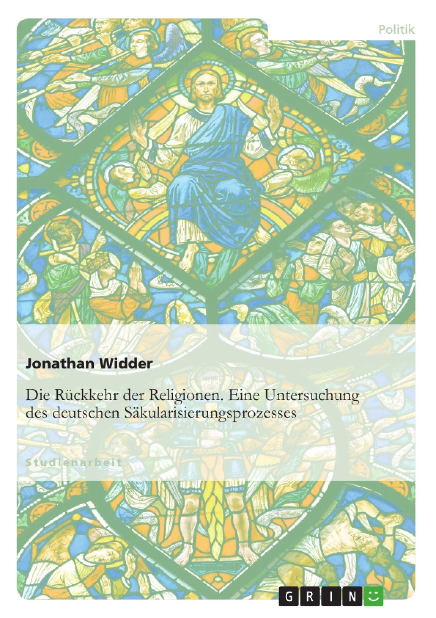 Titel: Die Rückkehr der Religionen. Eine Untersuchung des deutschen Säkularisierungsprozesses