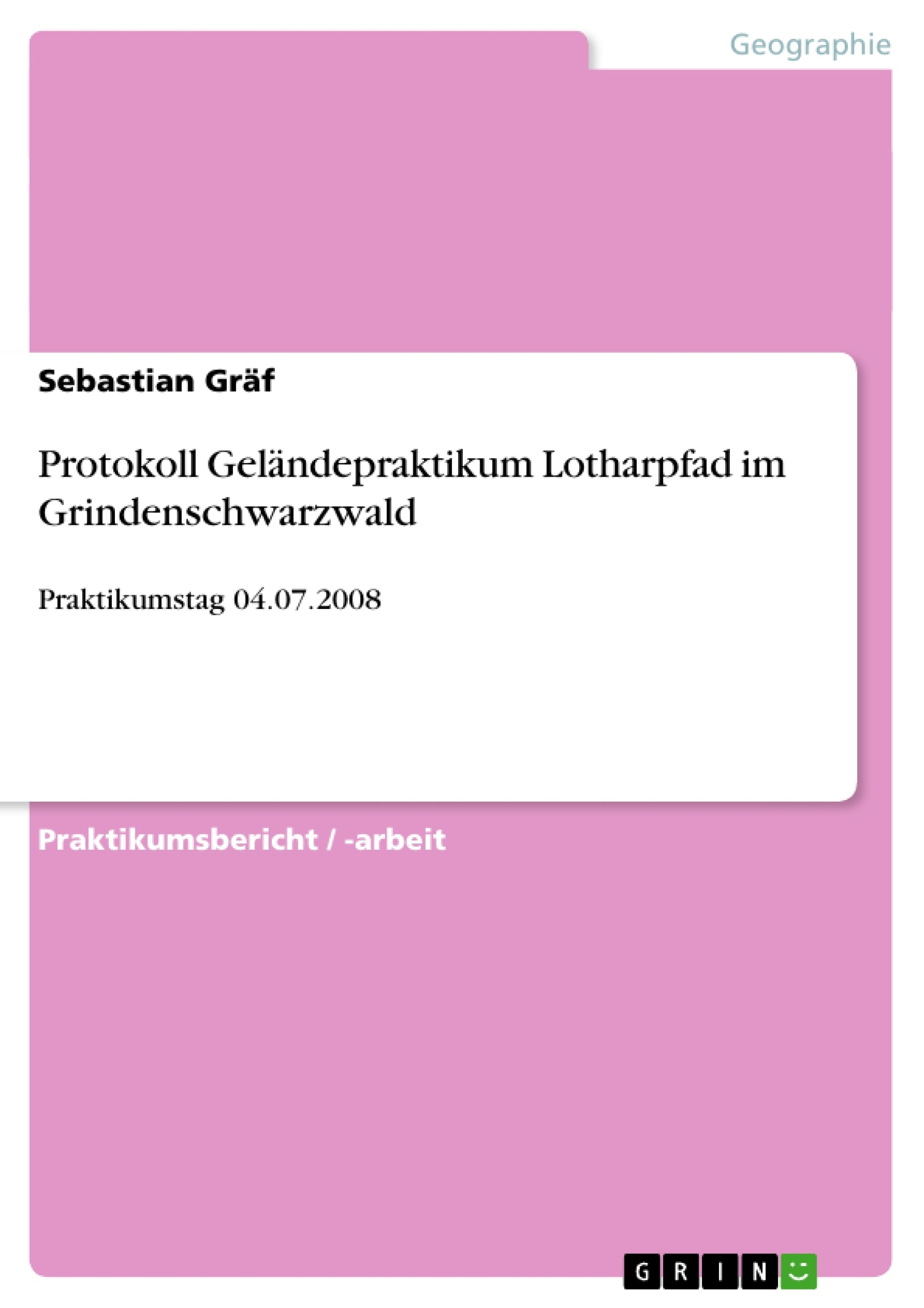 Titel: Protokoll Geländepraktikum Lotharpfad im Grindenschwarzwald