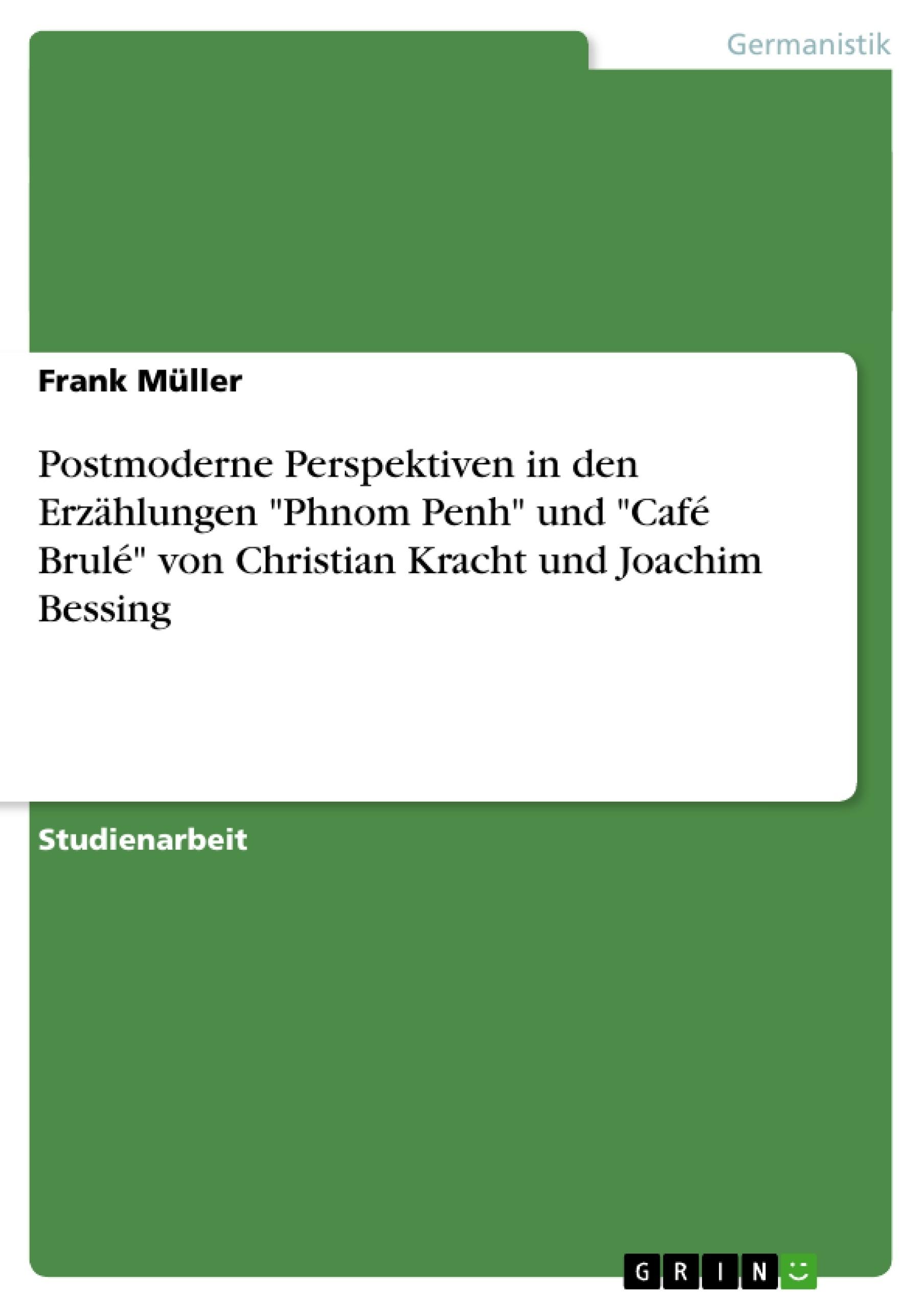 """Titel: Postmoderne Perspektiven in den Erzählungen """"Phnom Penh"""" und """"Café Brulé"""" von Christian Kracht und Joachim Bessing"""