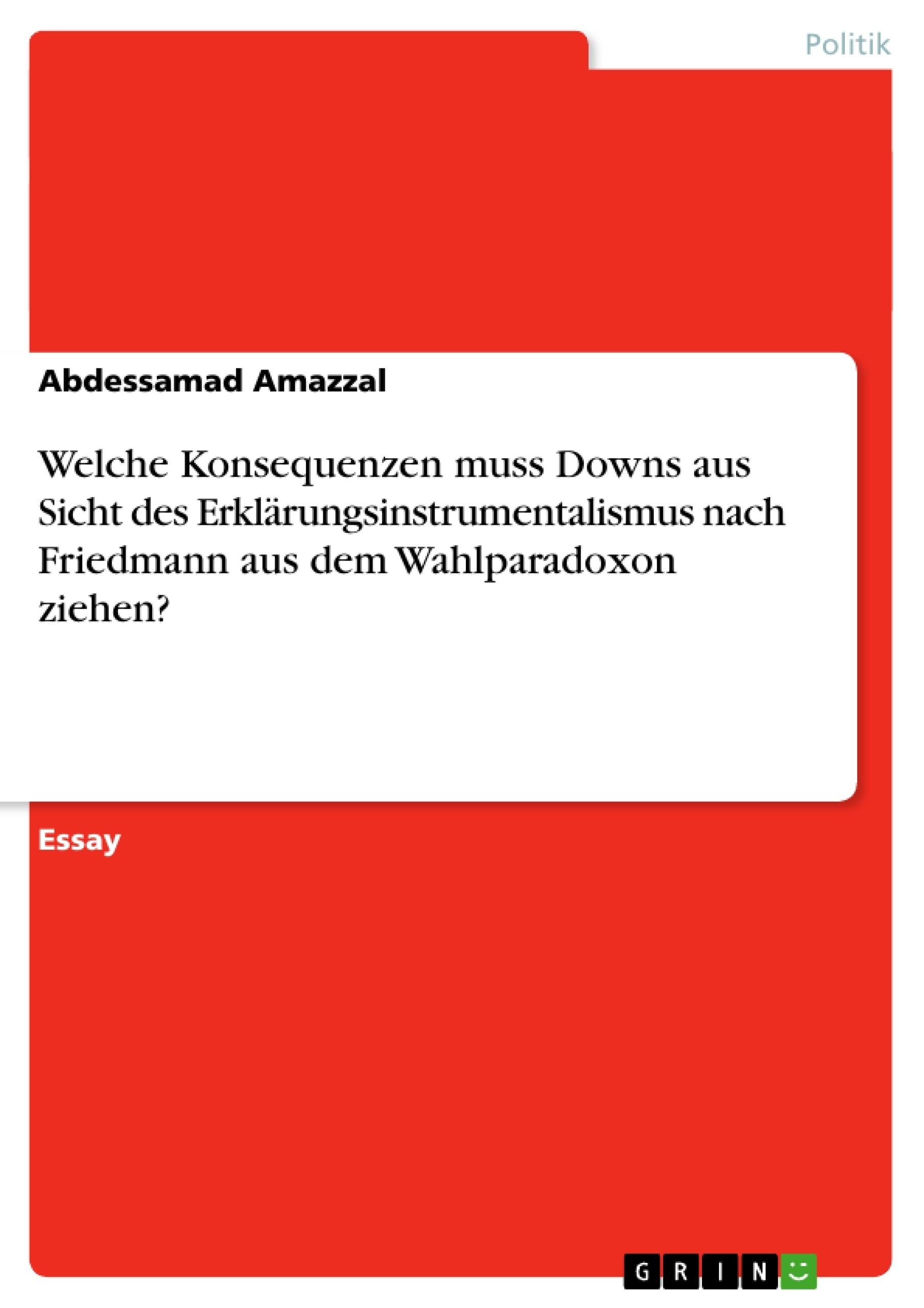 Titel: Welche Konsequenzen muss Downs aus Sicht des Erklärungsinstrumentalismus nach Friedmann aus dem Wahlparadoxon ziehen?