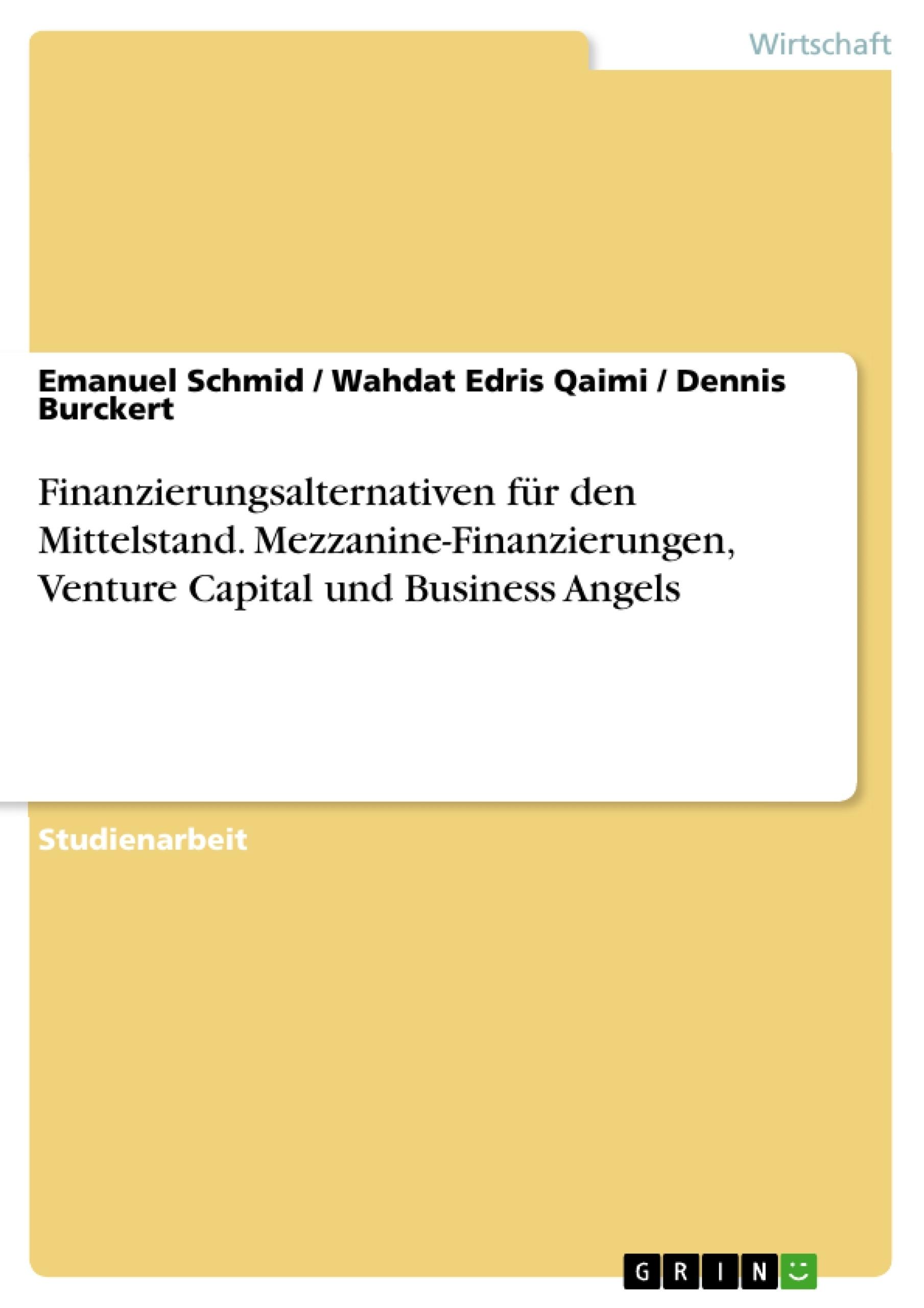 Titel: Finanzierungsalternativen für den Mittelstand. Mezzanine-Finanzierungen, Venture Capital und Business Angels