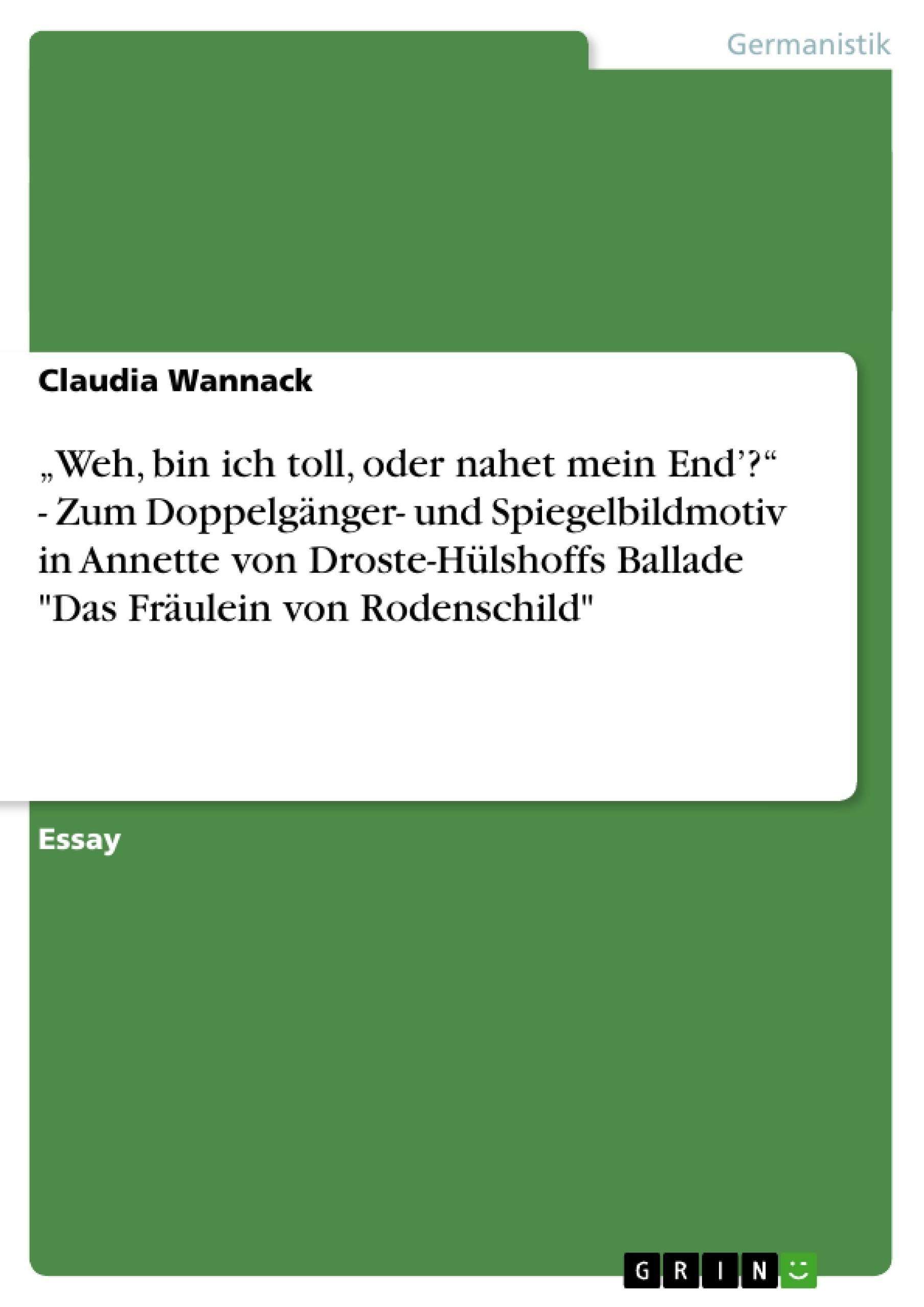 """Titel: """"Weh, bin ich toll, oder nahet mein End'?"""" - Zum Doppelgänger- und Spiegelbildmotiv in Annette von Droste-Hülshoffs Ballade """"Das Fräulein von Rodenschild"""""""