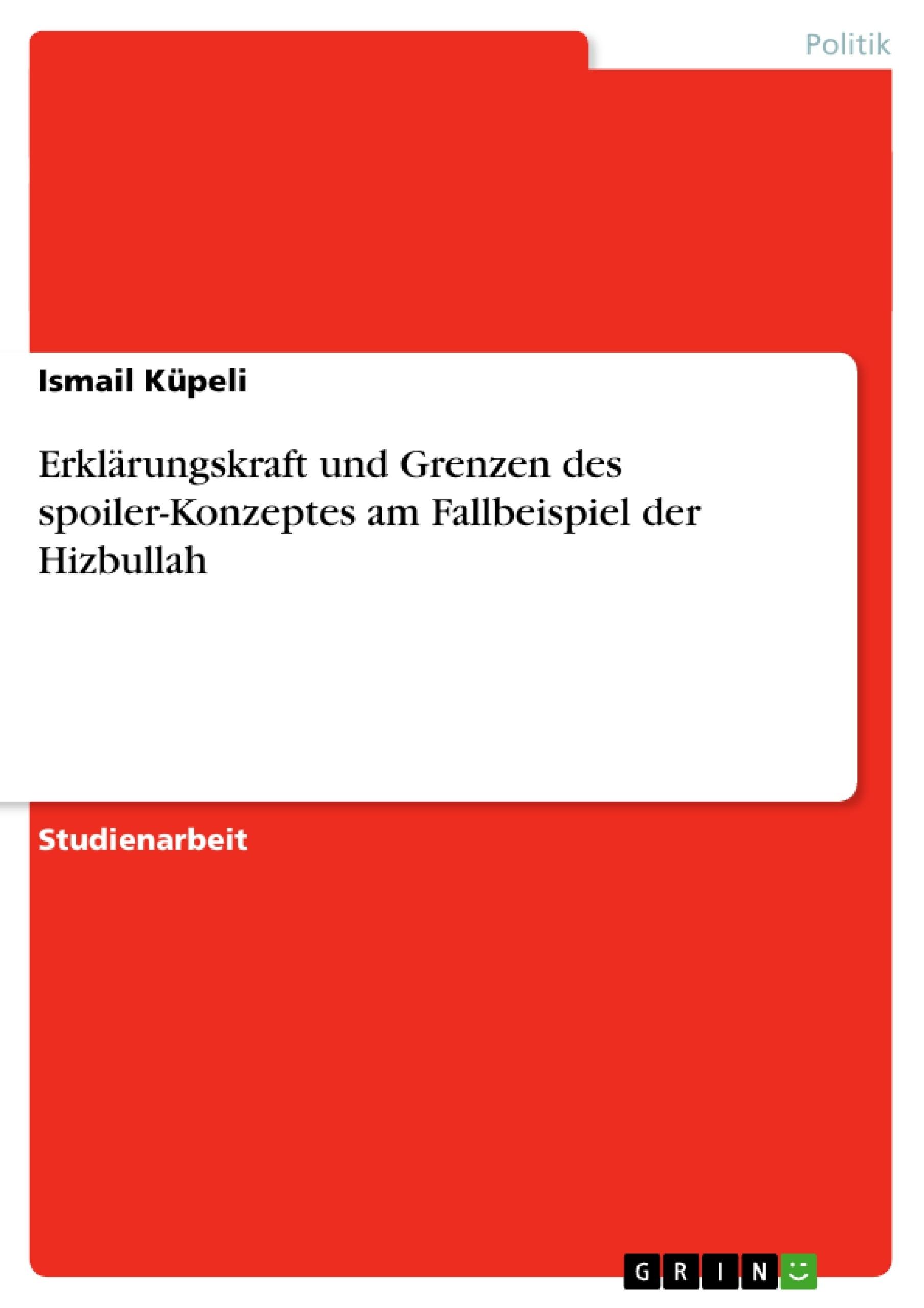 Titel: Erklärungskraft und Grenzen des spoiler-Konzeptes am Fallbeispiel der Hizbullah