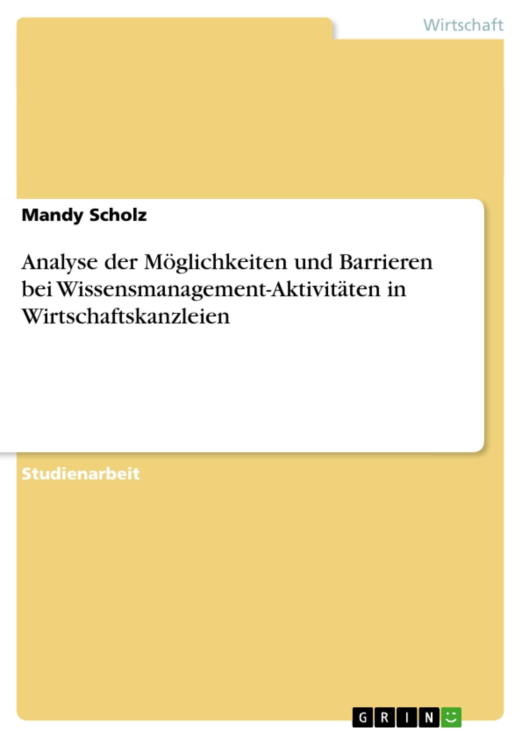 Titel: Analyse der Möglichkeiten und Barrieren bei Wissensmanagement-Aktivitäten in Wirtschaftskanzleien
