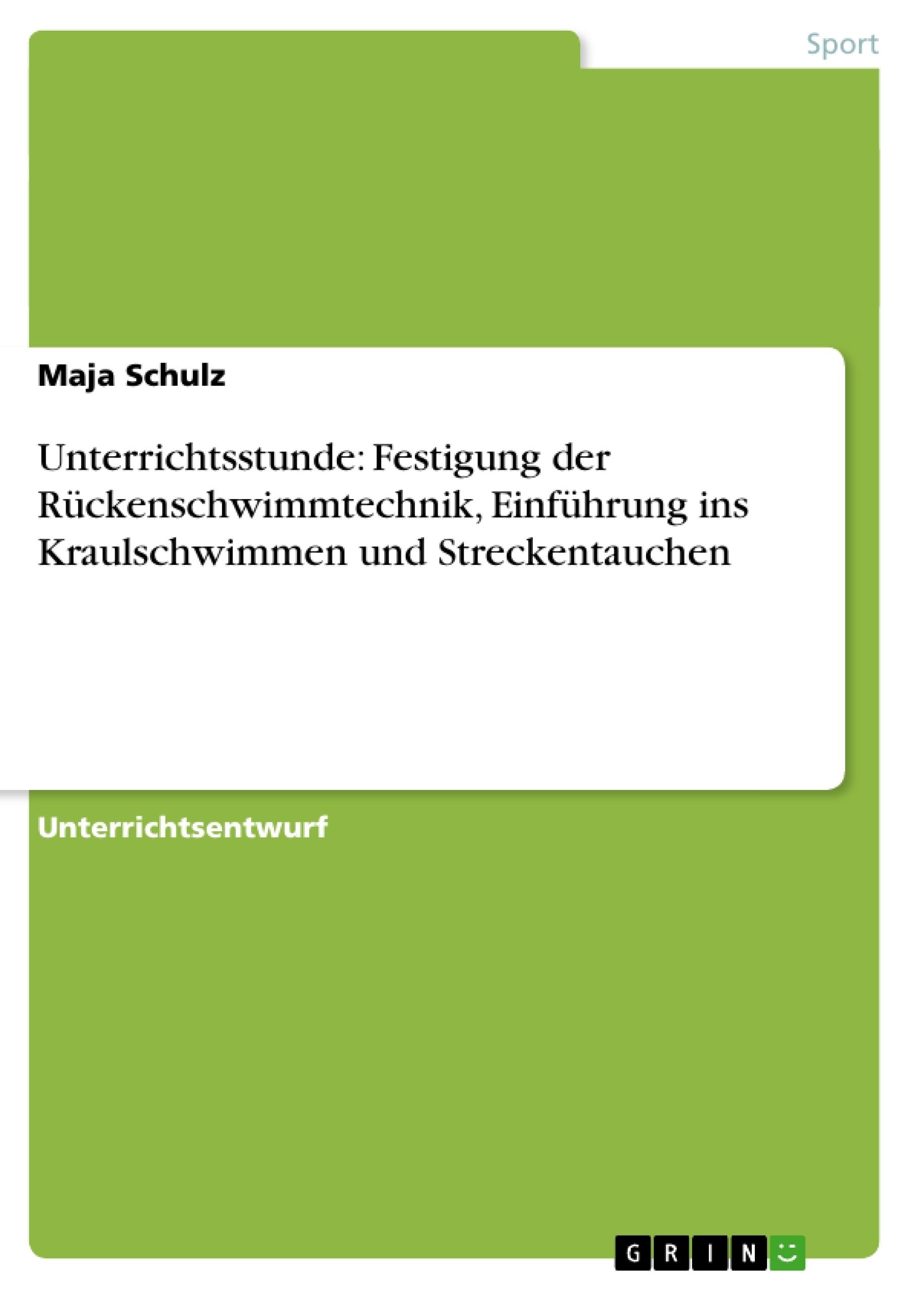 Titel: Unterrichtsstunde: Festigung der Rückenschwimmtechnik, Einführung ins Kraulschwimmen und Streckentauchen