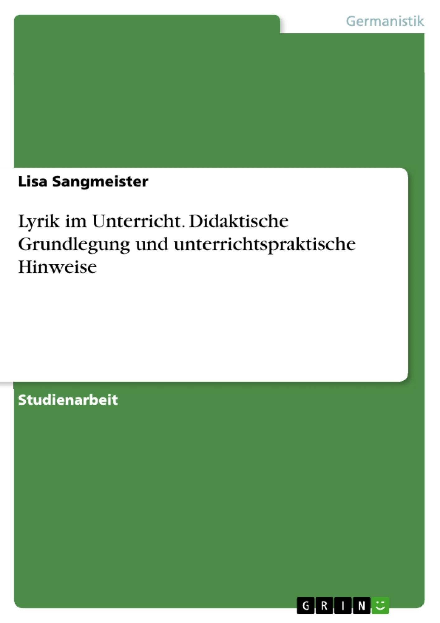 Titel: Lyrik im Unterricht. Didaktische Grundlegung und unterrichtspraktische Hinweise