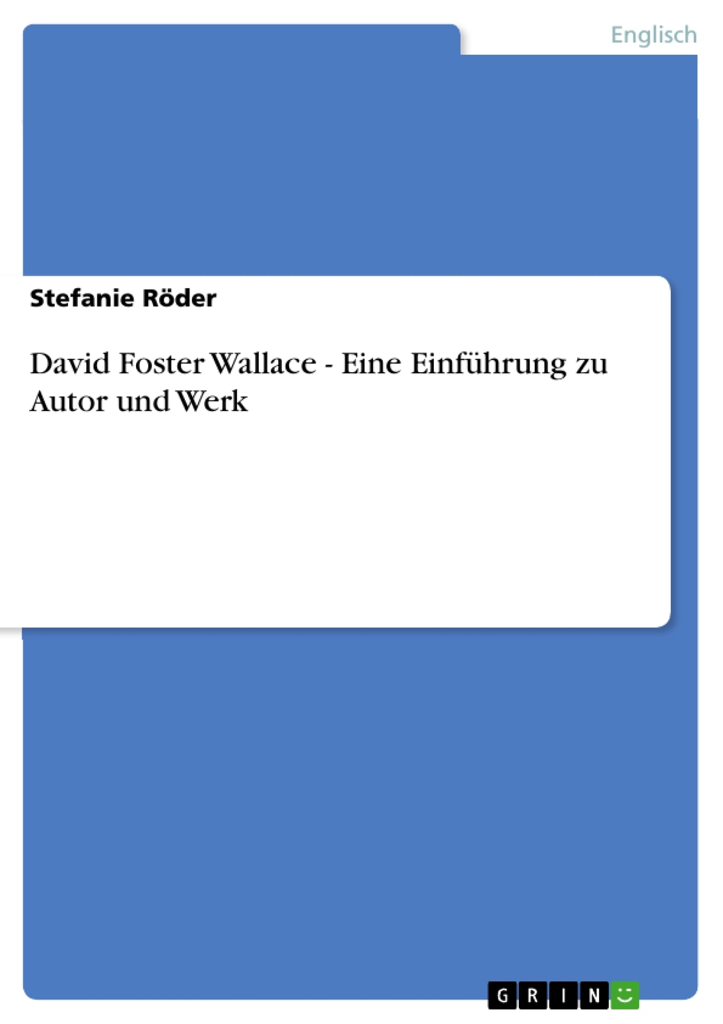Titel: David Foster Wallace - Eine Einführung zu Autor und Werk