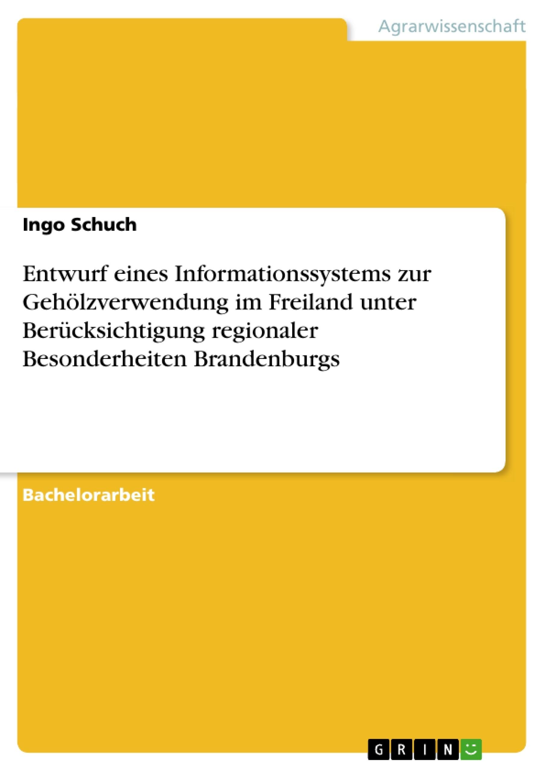 Titel: Entwurf eines Informationssystems zur Gehölzverwendung im Freiland unter Berücksichtigung regionaler Besonderheiten Brandenburgs