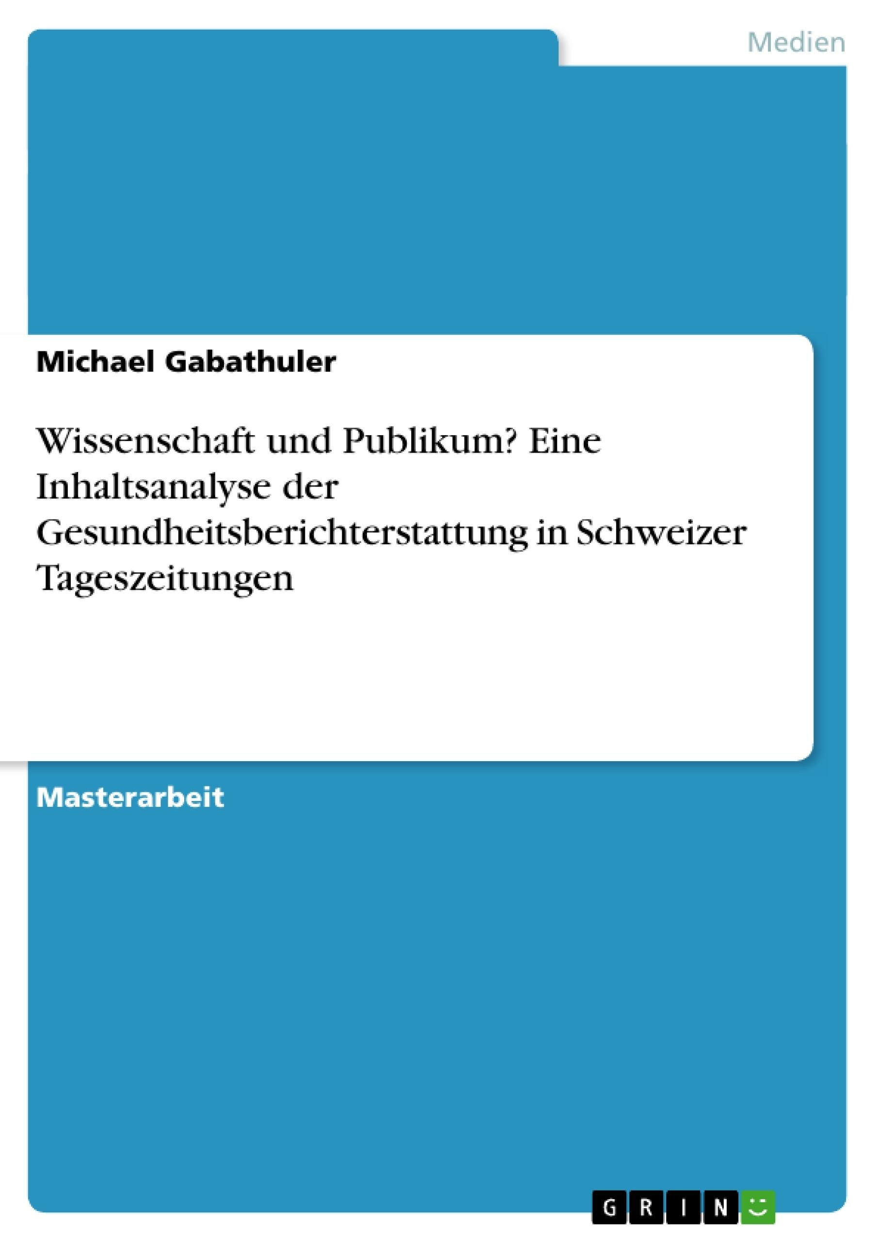 Titel: Wissenschaft und Publikum? Eine Inhaltsanalyse der Gesundheitsberichterstattung in Schweizer Tageszeitungen