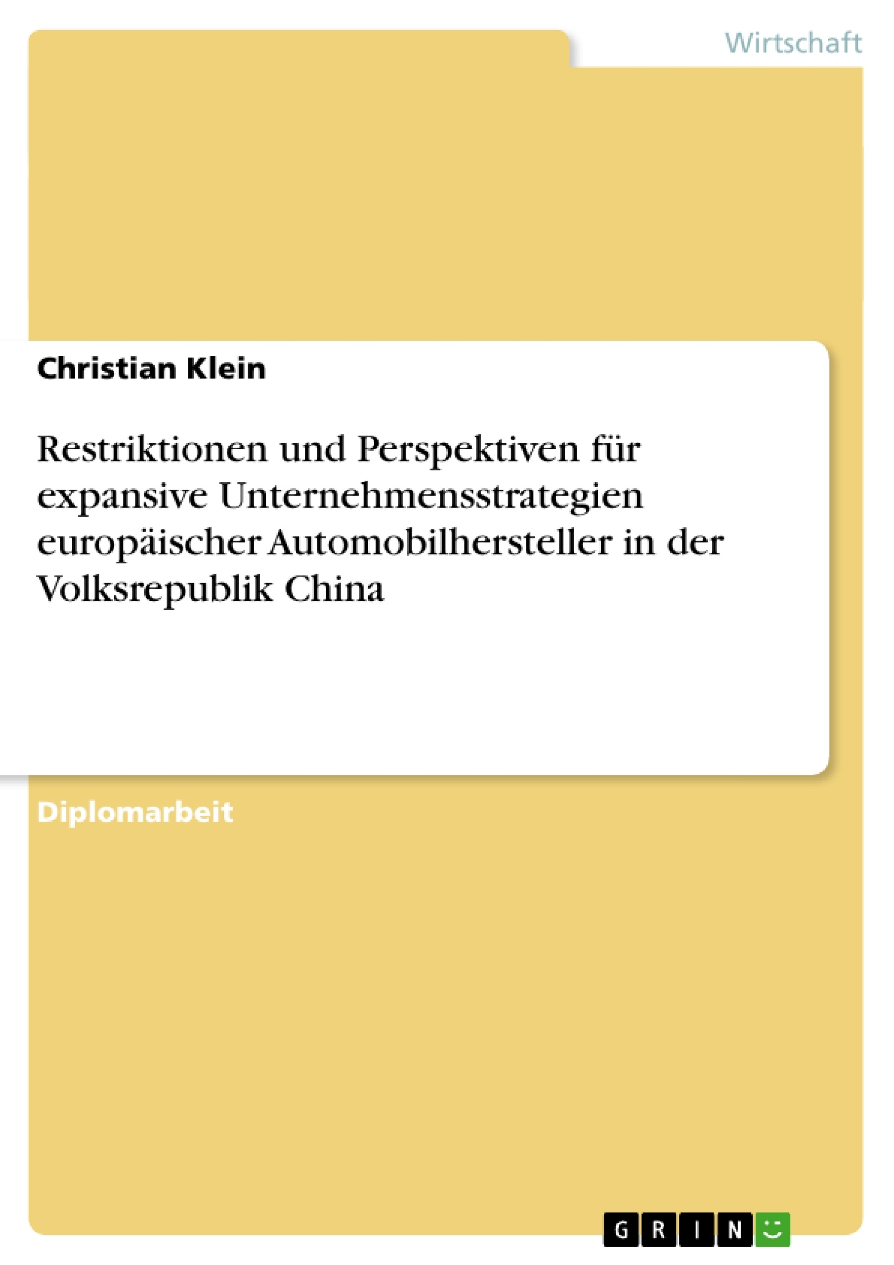 Titel: Restriktionen und Perspektiven für expansive Unternehmensstrategien europäischer Automobilhersteller in der Volksrepublik China