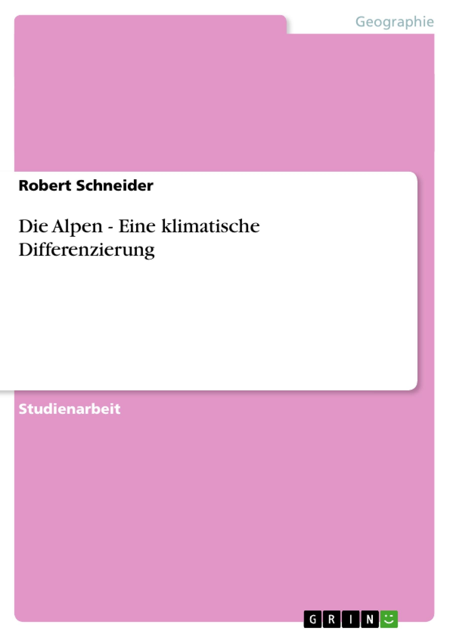Titel: Die Alpen - Eine klimatische Differenzierung