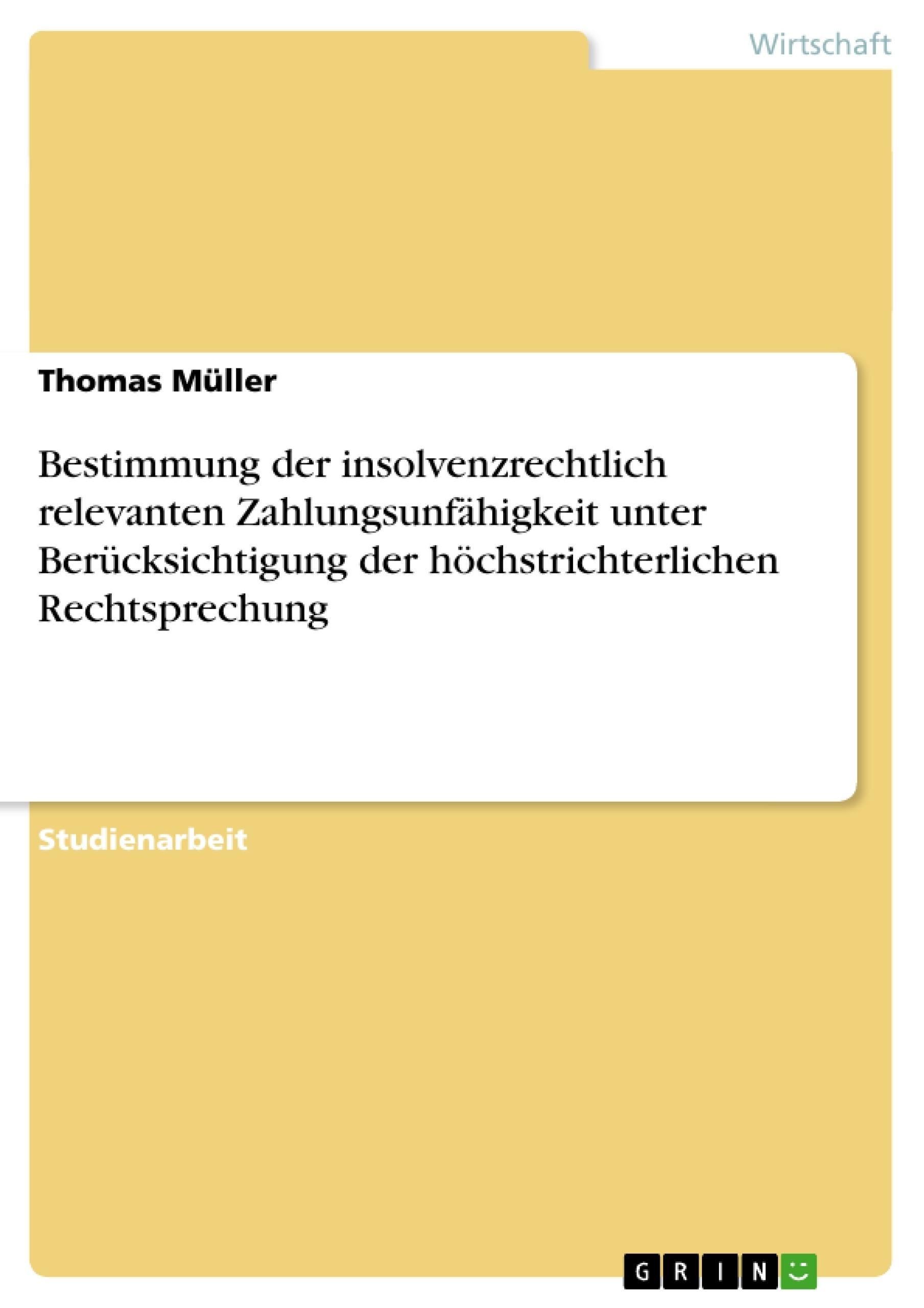 Titel: Bestimmung der insolvenzrechtlich relevanten Zahlungsunfähigkeit unter Berücksichtigung der höchstrichterlichen Rechtsprechung
