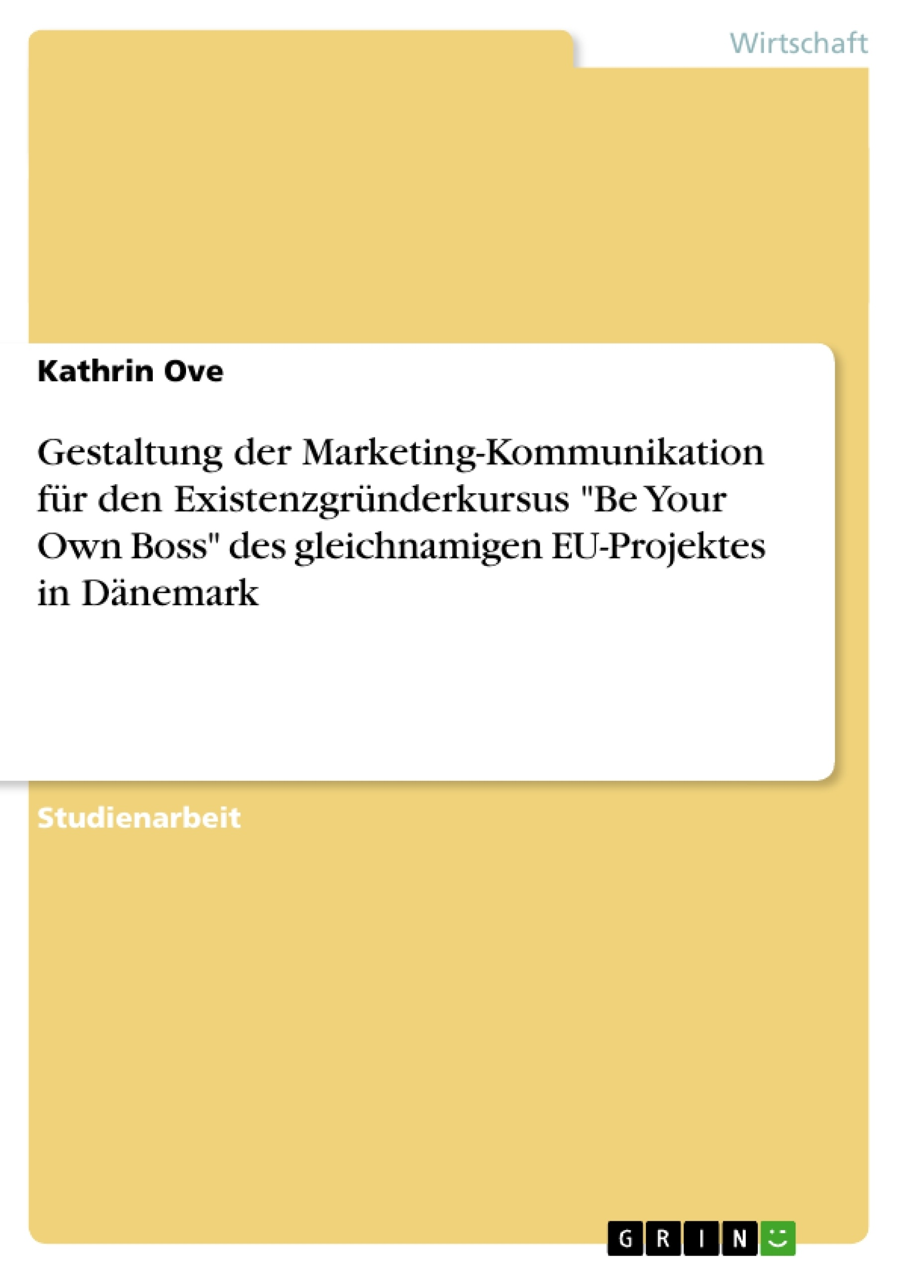"""Titel: Gestaltung der Marketing-Kommunikation für den Existenzgründerkursus """"Be Your Own Boss"""" des gleichnamigen EU-Projektes in Dänemark"""
