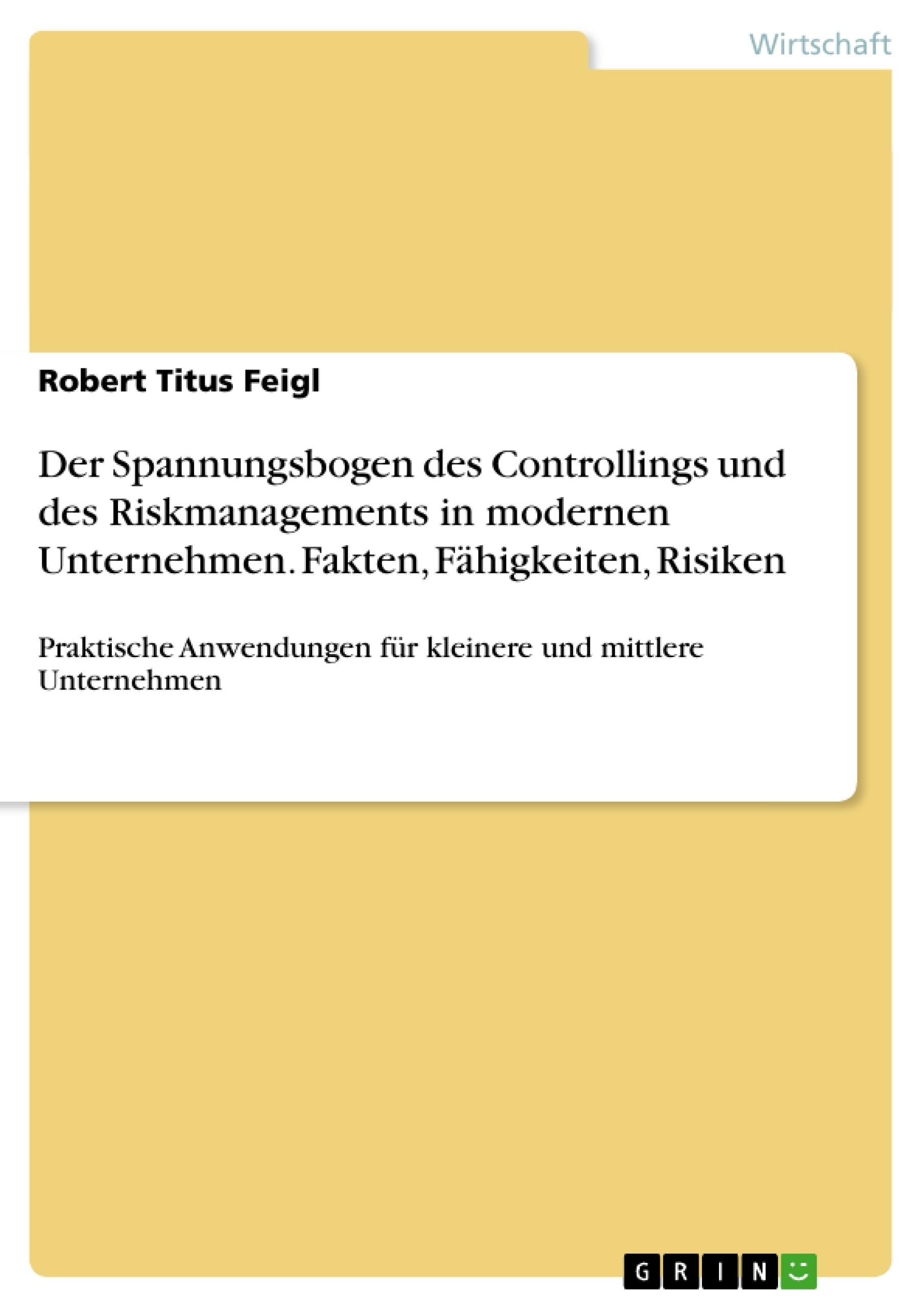 Titel: Der Spannungsbogen des Controllings und des Riskmanagements in modernen Unternehmen. Fakten, Fähigkeiten, Risiken