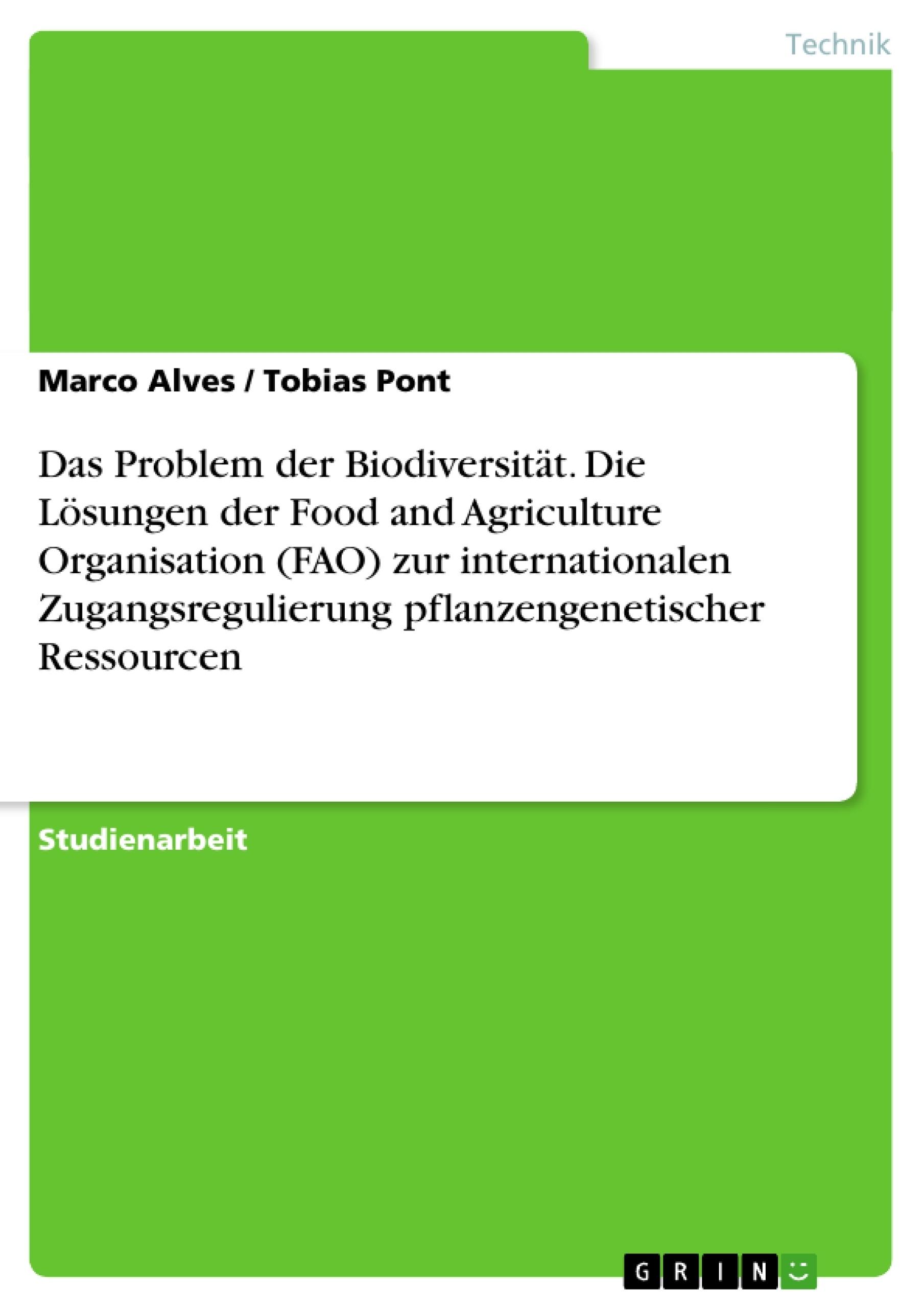 Titel: Das Problem der Biodiversität. Die Lösungen der Food and Agriculture Organisation (FAO) zur internationalen Zugangsregulierung pflanzengenetischer Ressourcen