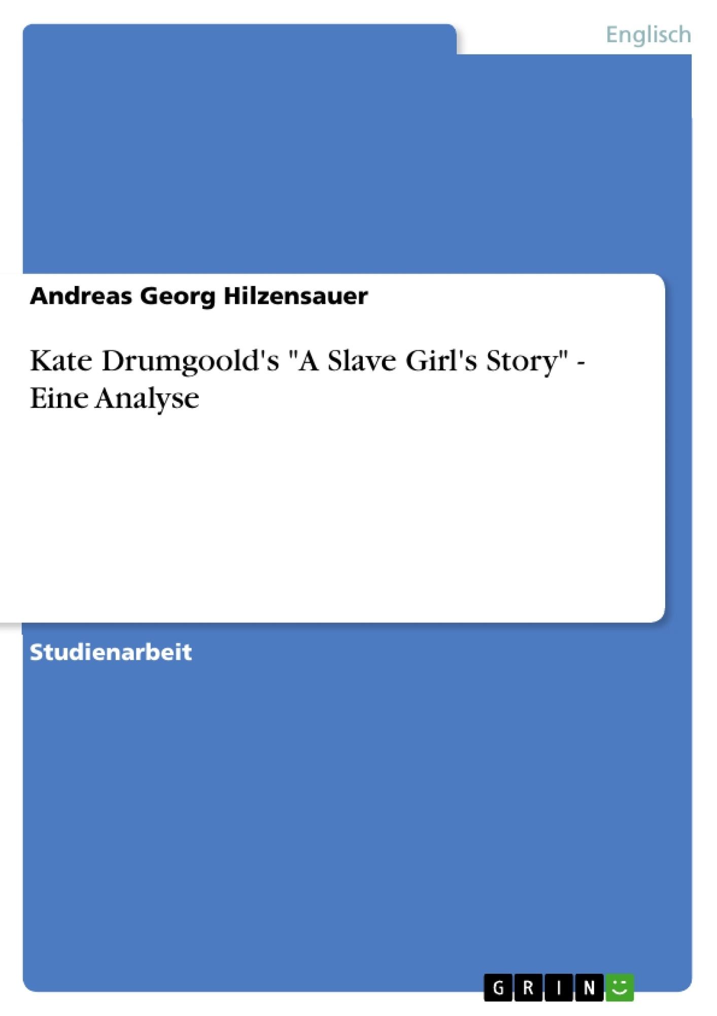 "Titel: Kate Drumgoold's ""A Slave Girl's Story"" - Eine Analyse"