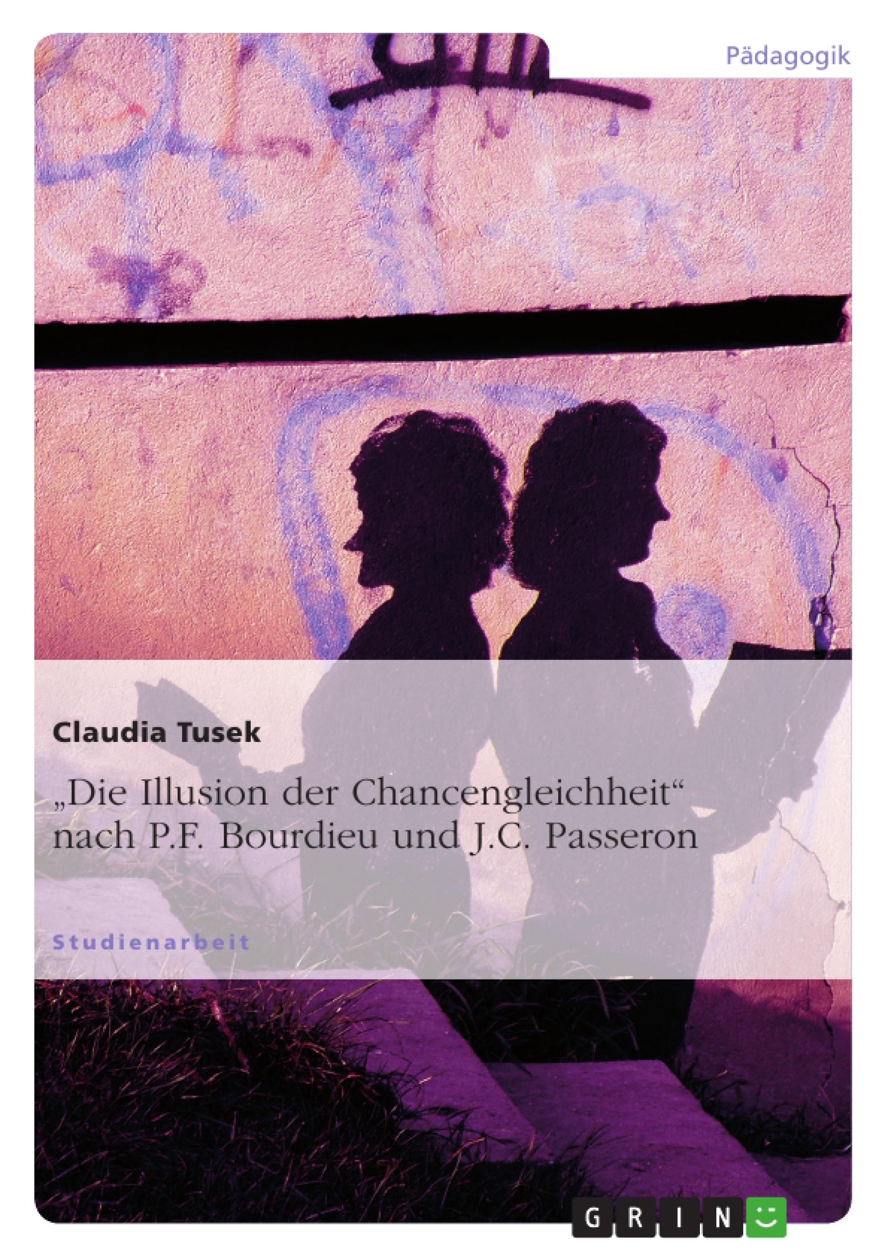 """Titel: """"Die Illusion der Chancengleichheit"""" nach P.F. Bourdieu und J.C. Passeron"""