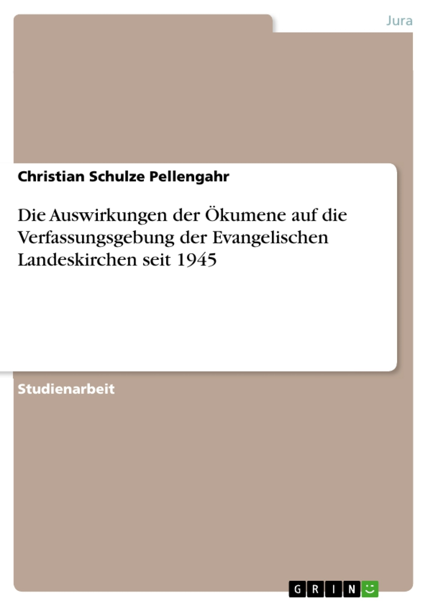 Titel: Die Auswirkungen der Ökumene auf die Verfassungsgebung der Evangelischen Landeskirchen seit 1945
