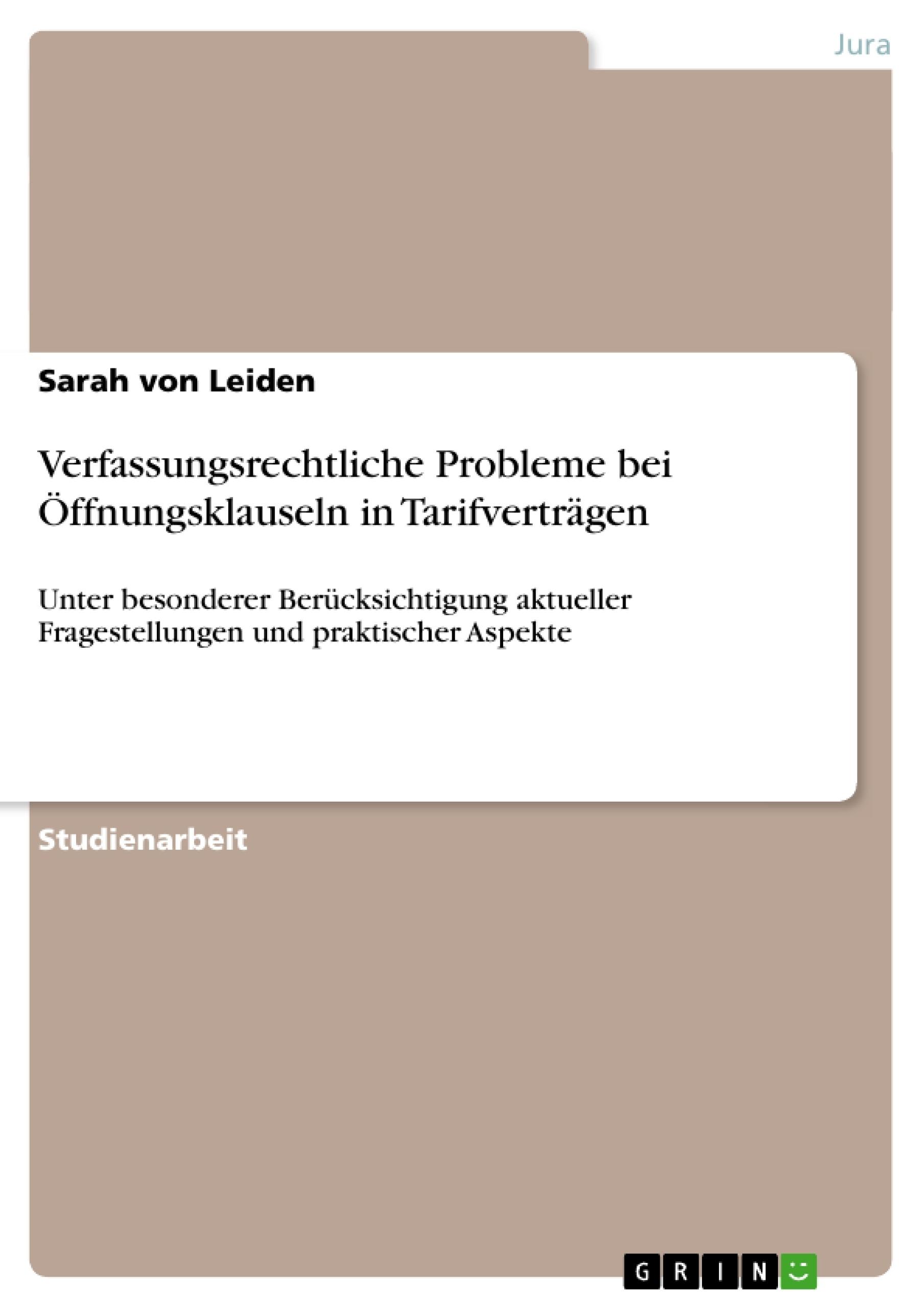 Titel: Verfassungsrechtliche Probleme bei Öffnungsklauseln in Tarifverträgen