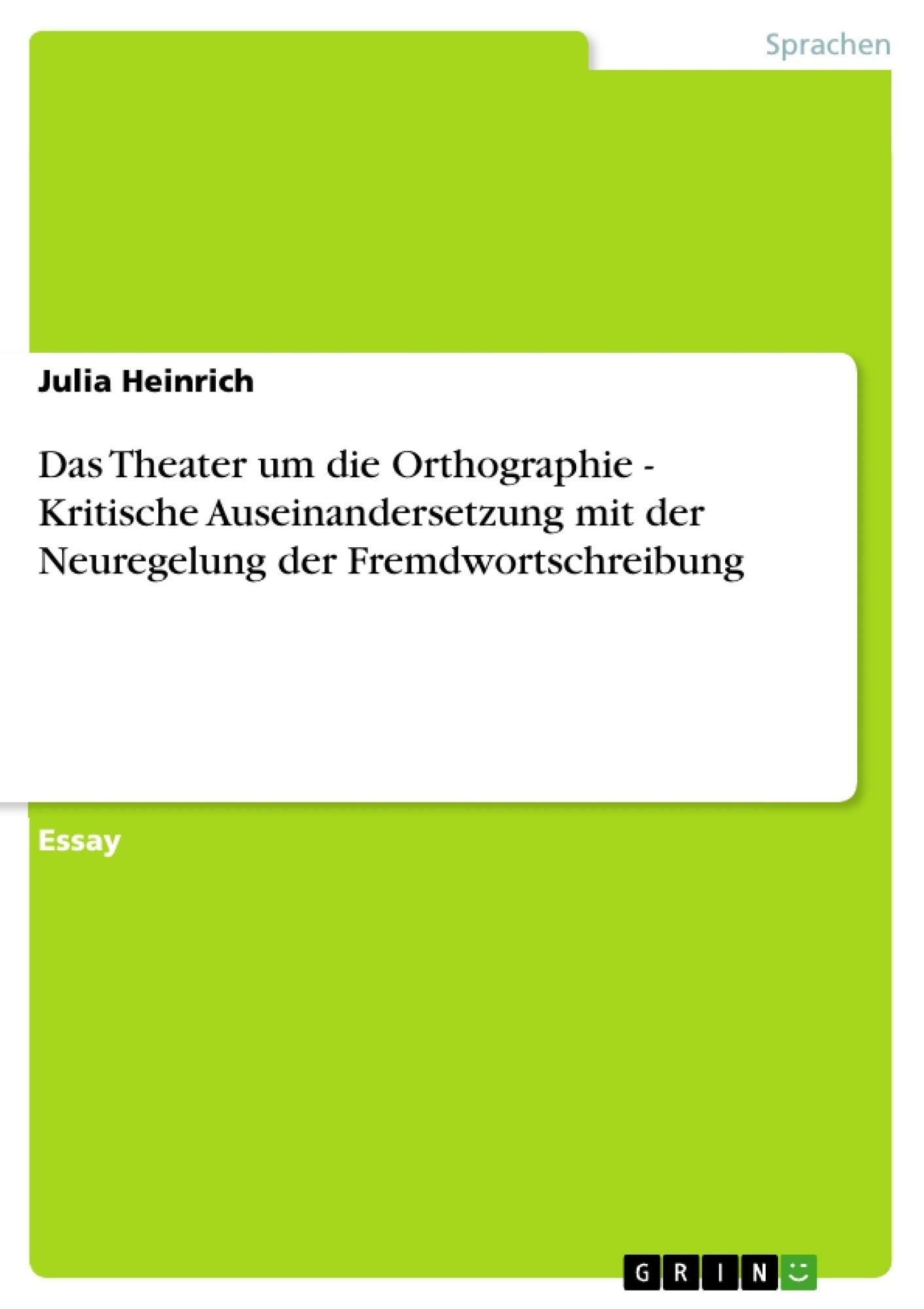 Titel: Das Theater um die Orthographie - Kritische Auseinandersetzung mit der Neuregelung der Fremdwortschreibung