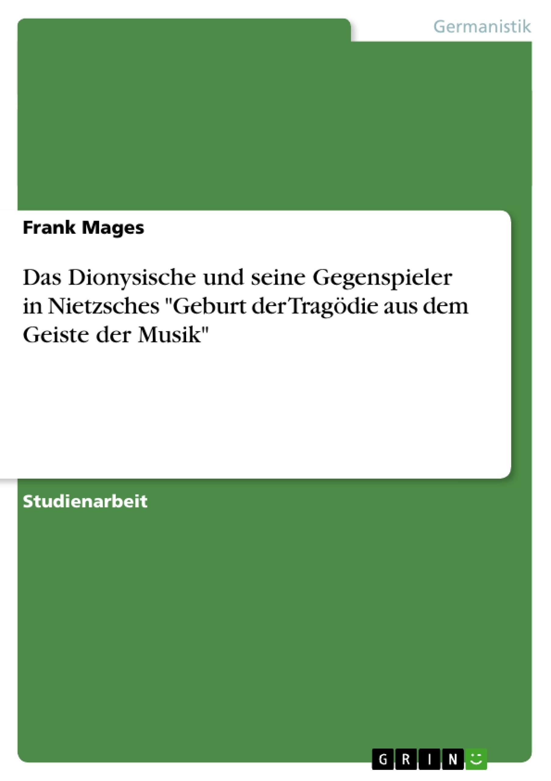 """Titel: Das Dionysische und seine Gegenspieler in Nietzsches """"Geburt der Tragödie aus dem Geiste der Musik"""""""
