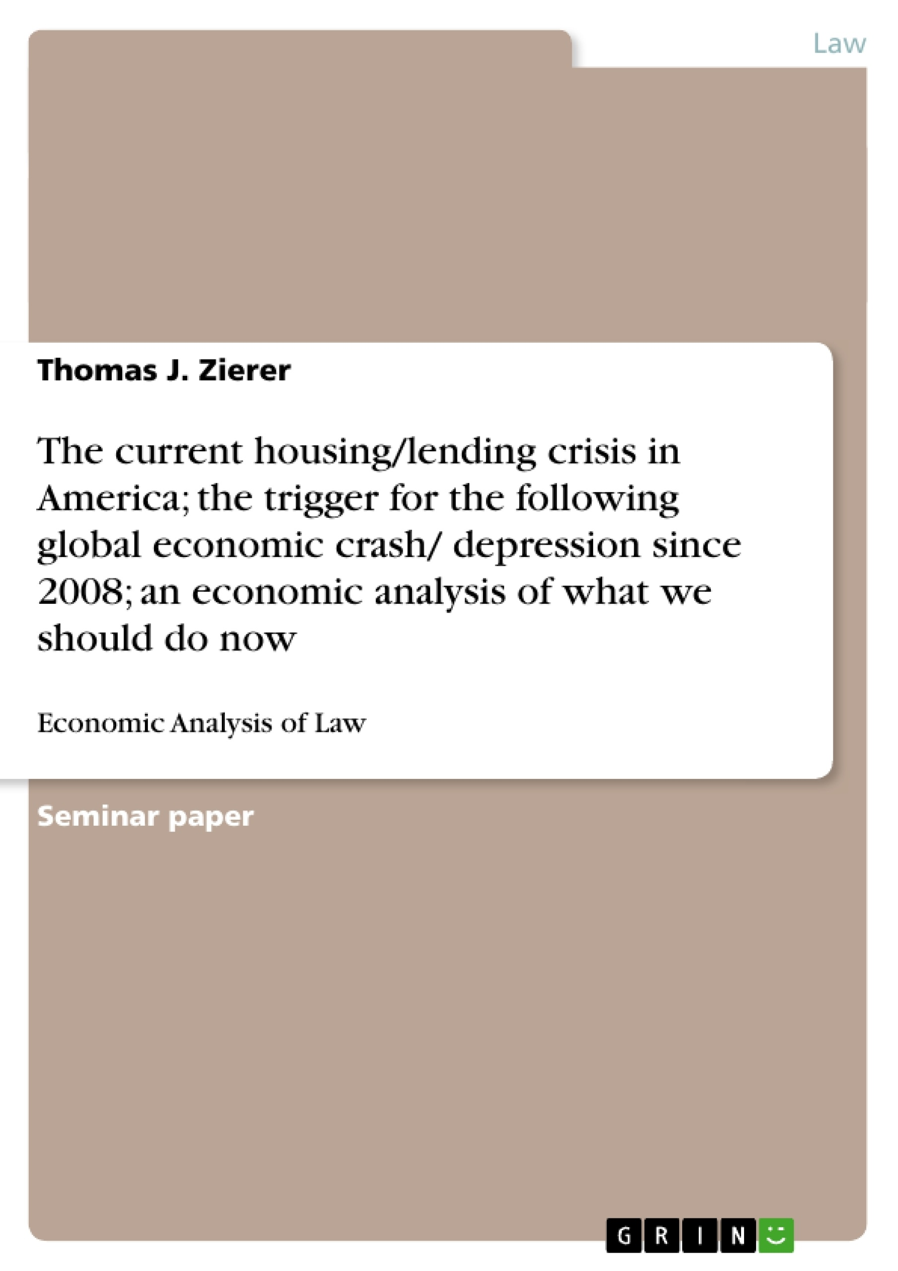 Title: The current housing/lending crisis in America; the trigger for the following global economic crash/ depression since 2008; an economic analysis of what we should do now