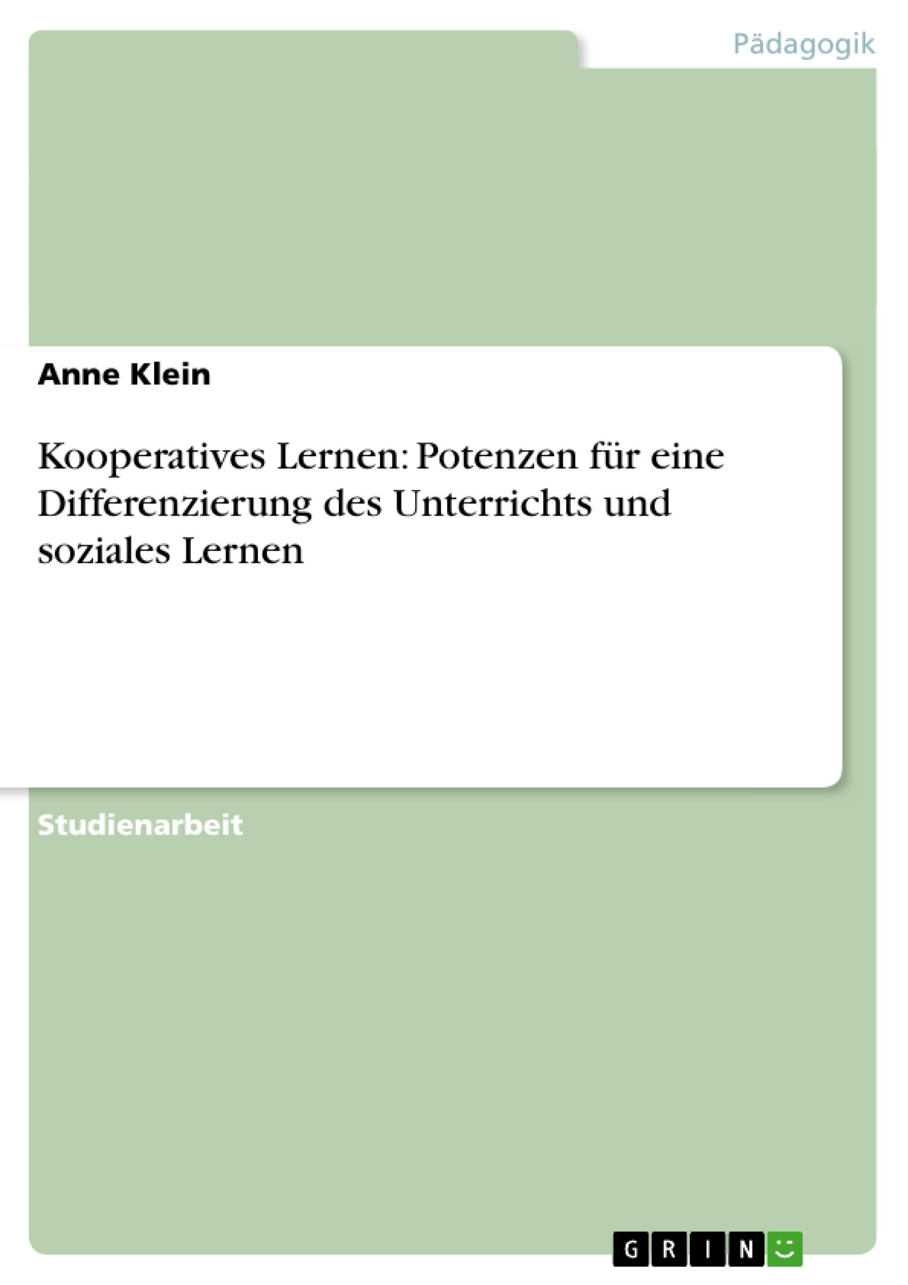 Titel: Kooperatives Lernen: Potenzen für eine Differenzierung des Unterrichts und soziales Lernen