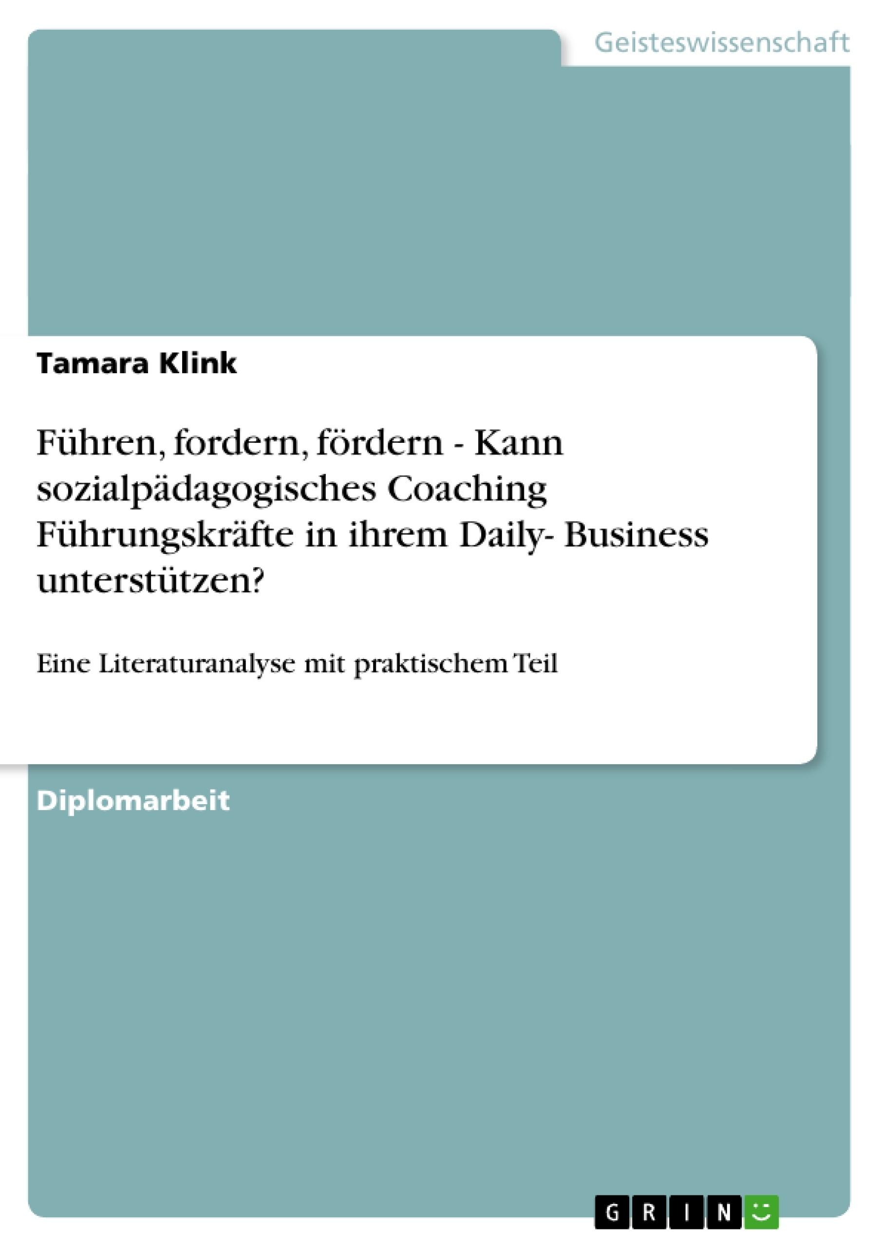 Titel: Führen, fordern, fördern - Kann sozialpädagogisches Coaching Führungskräfte in ihrem Daily- Business unterstützen?