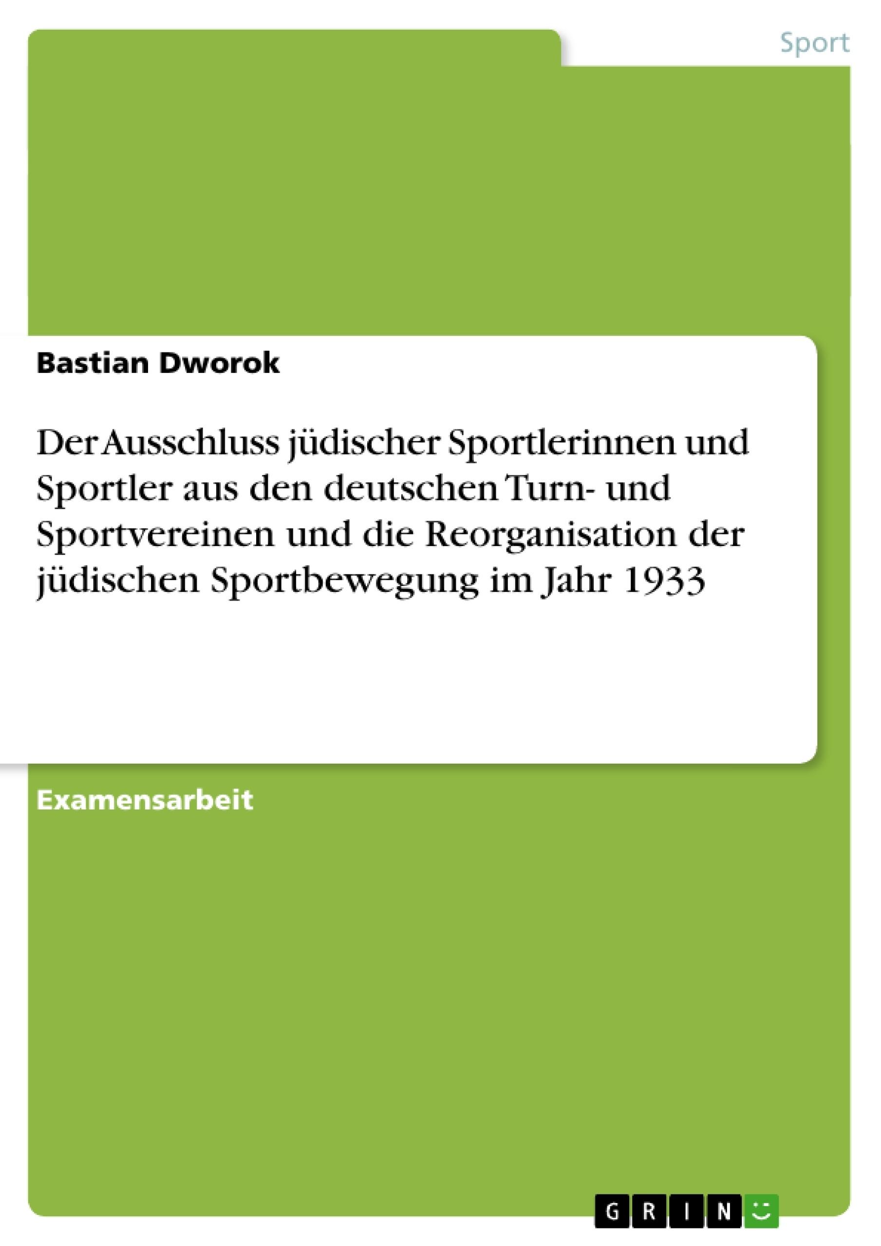 Titel: Der Ausschluss jüdischer Sportlerinnen und Sportler aus den deutschen Turn- und Sportvereinen und die Reorganisation der jüdischen Sportbewegung im Jahr 1933
