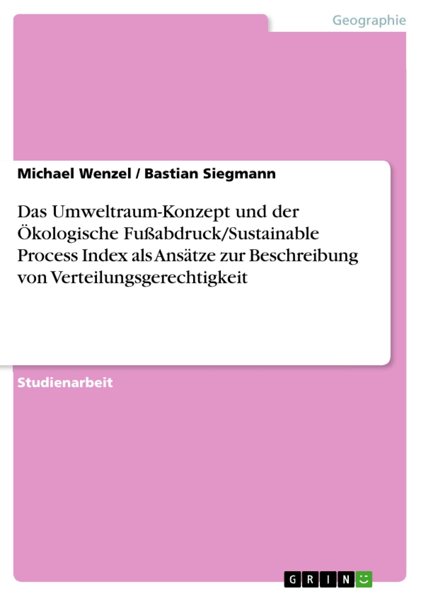 Titel: Das Umweltraum-Konzept und der Ökologische Fußabdruck/Sustainable Process Index als Ansätze zur Beschreibung von Verteilungsgerechtigkeit