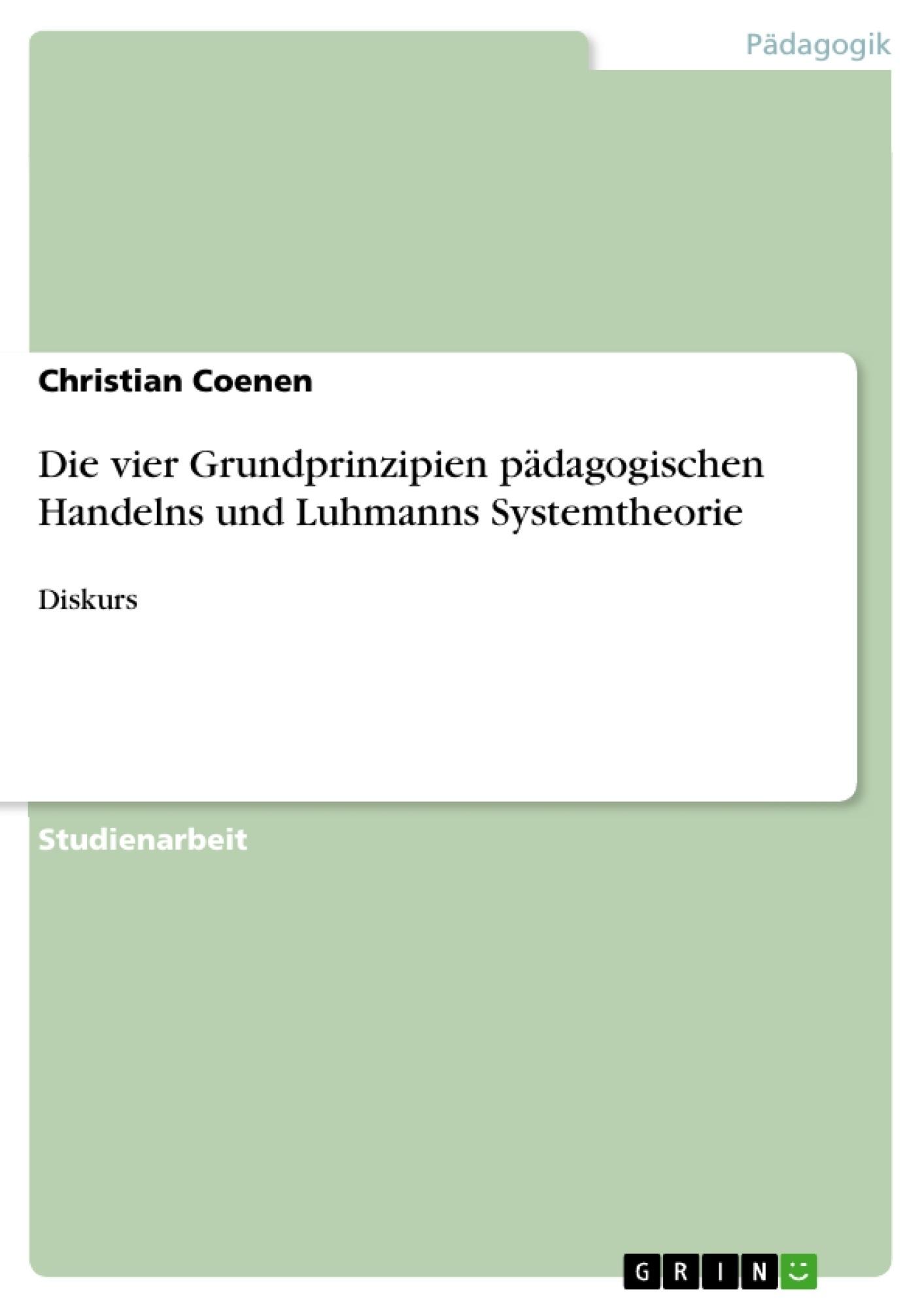 Titel: Die vier Grundprinzipien pädagogischen Handelns und Luhmanns Systemtheorie
