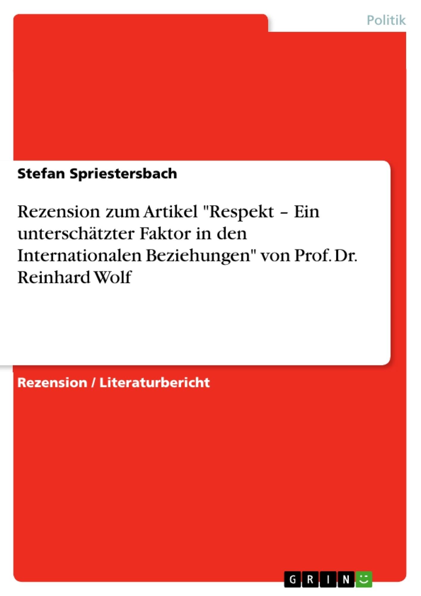 """Titel: Rezension zum Artikel """"Respekt – Ein unterschätzter Faktor in den Internationalen Beziehungen"""" von Prof. Dr. Reinhard Wolf"""