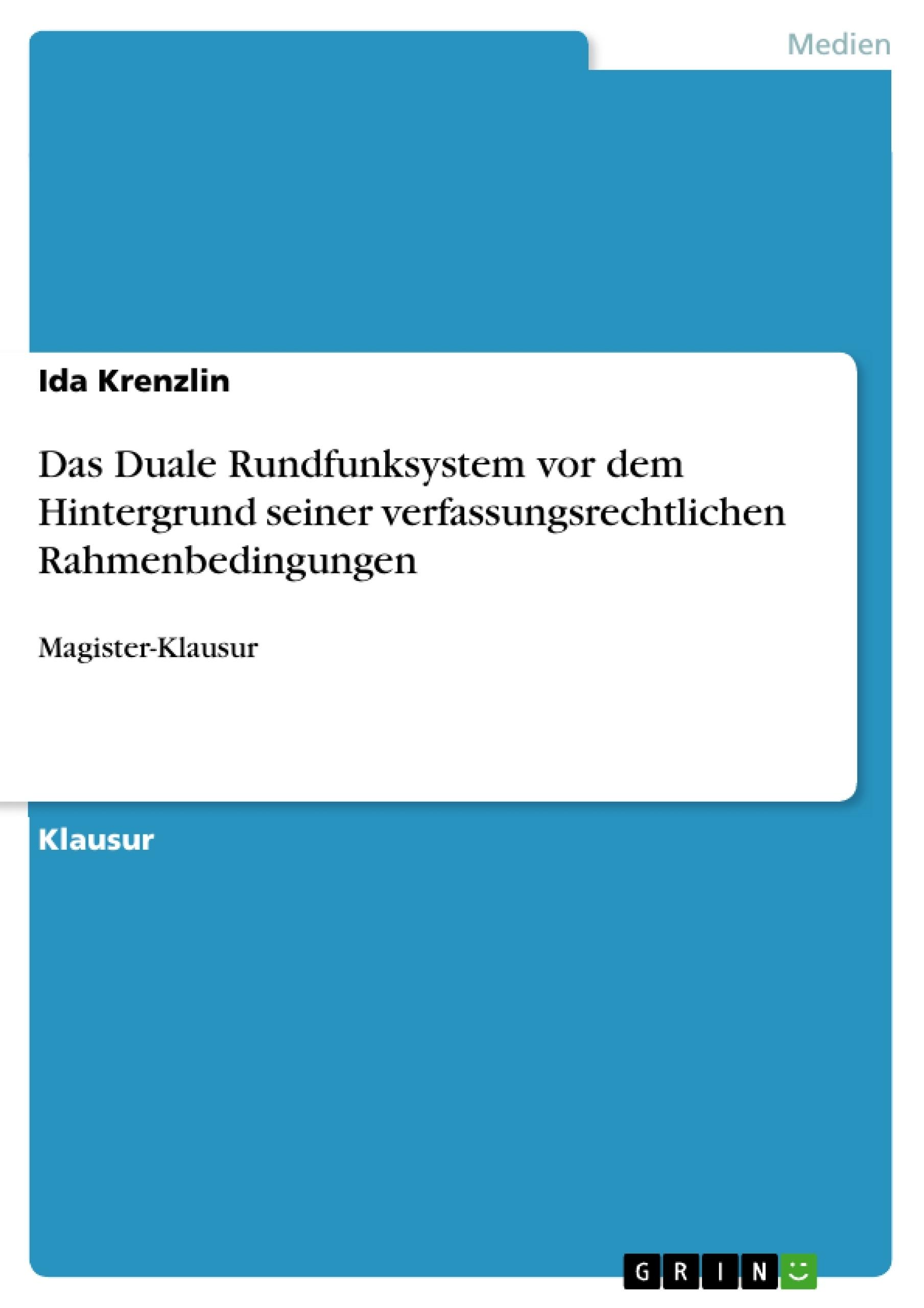 Titel: Das Duale Rundfunksystem vor dem Hintergrund seiner verfassungsrechtlichen Rahmenbedingungen