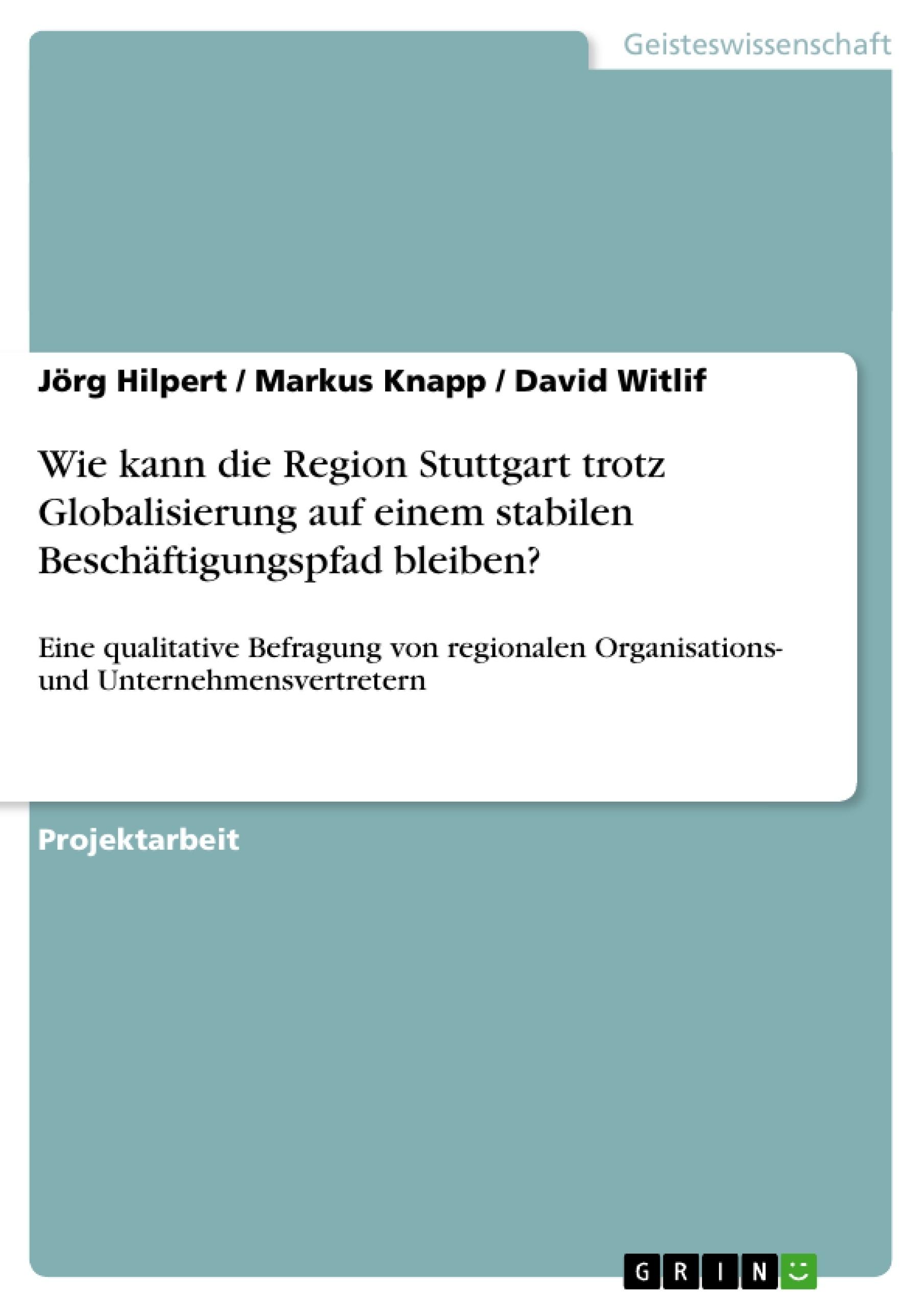 Titel: Wie kann die Region Stuttgart trotz Globalisierung auf einem stabilen Beschäftigungspfad bleiben?