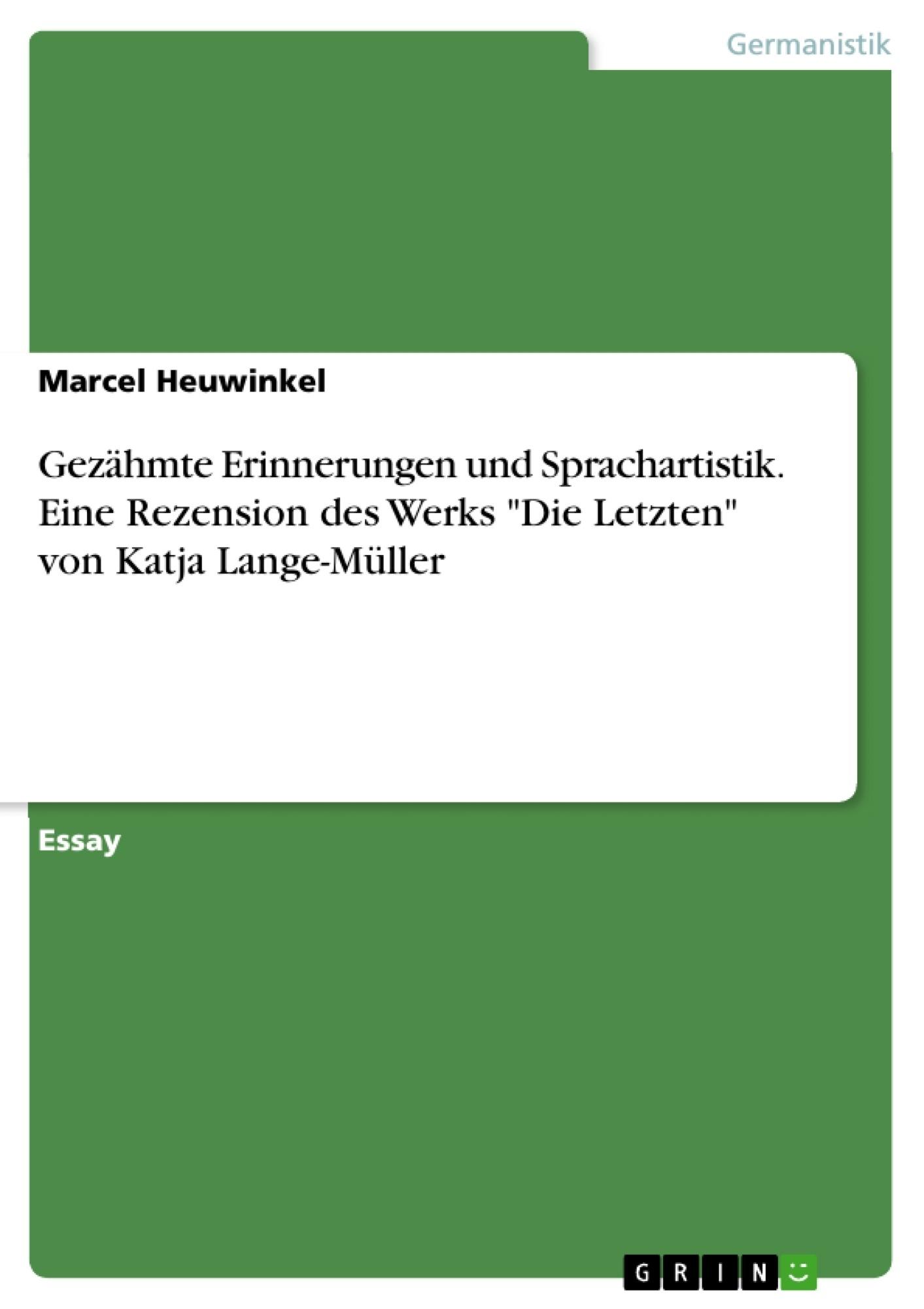 """Titel: Gezähmte Erinnerungen und Sprachartistik. Eine Rezension des Werks """"Die Letzten"""" von Katja Lange-Müller"""