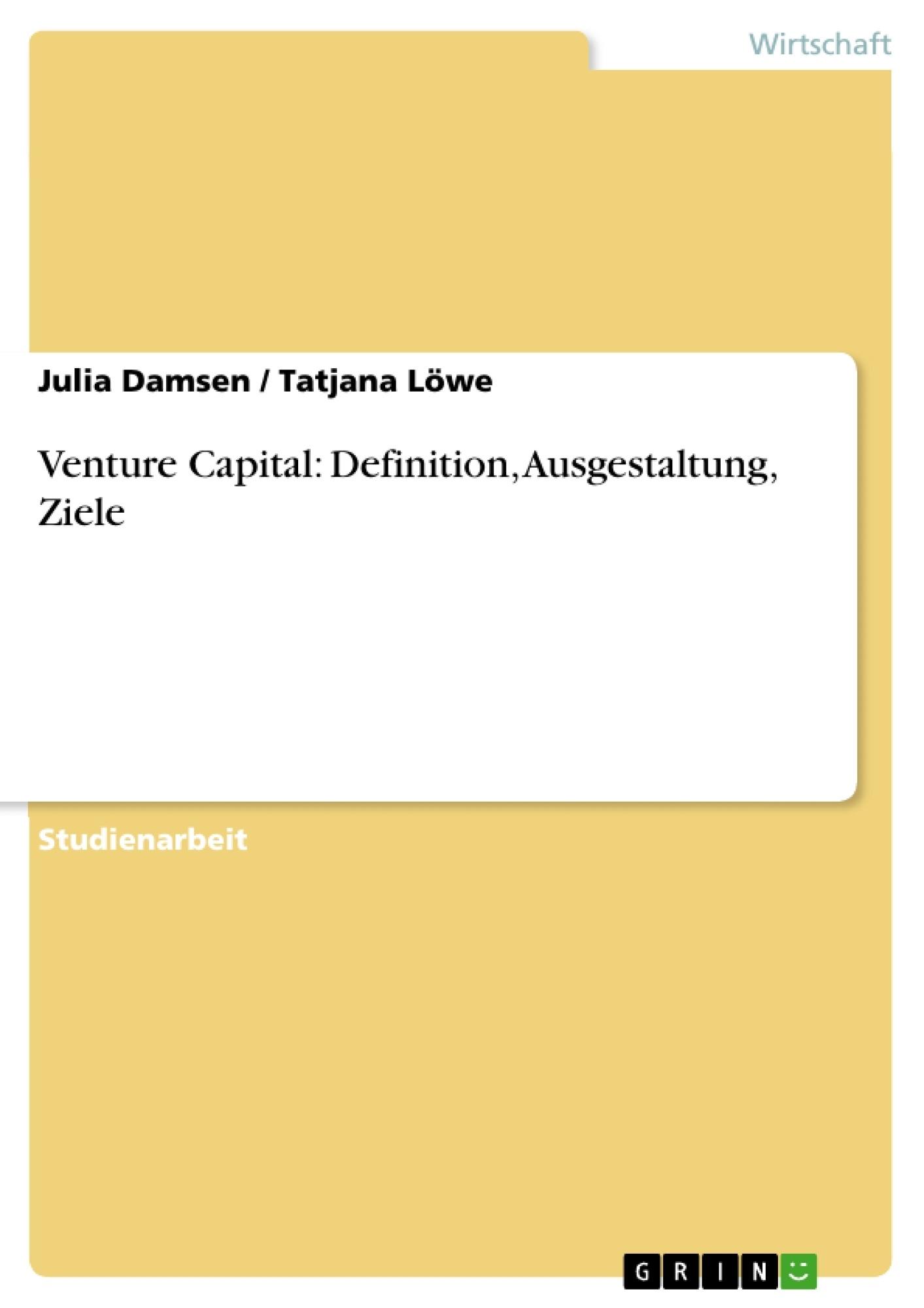 Titel: Venture Capital: Definition, Ausgestaltung, Ziele