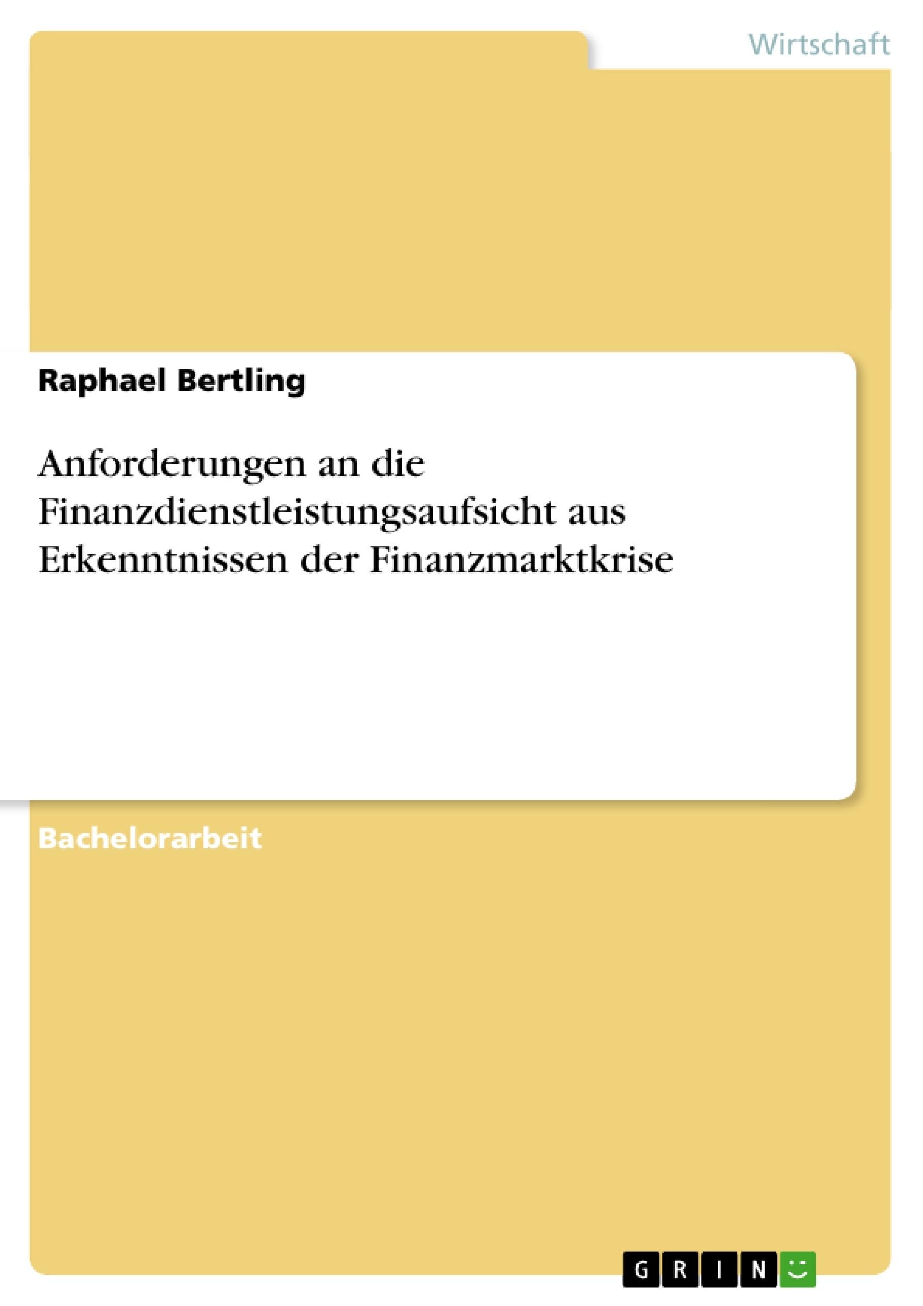 Titel: Anforderungen an die Finanzdienstleistungsaufsicht aus Erkenntnissen der Finanzmarktkrise
